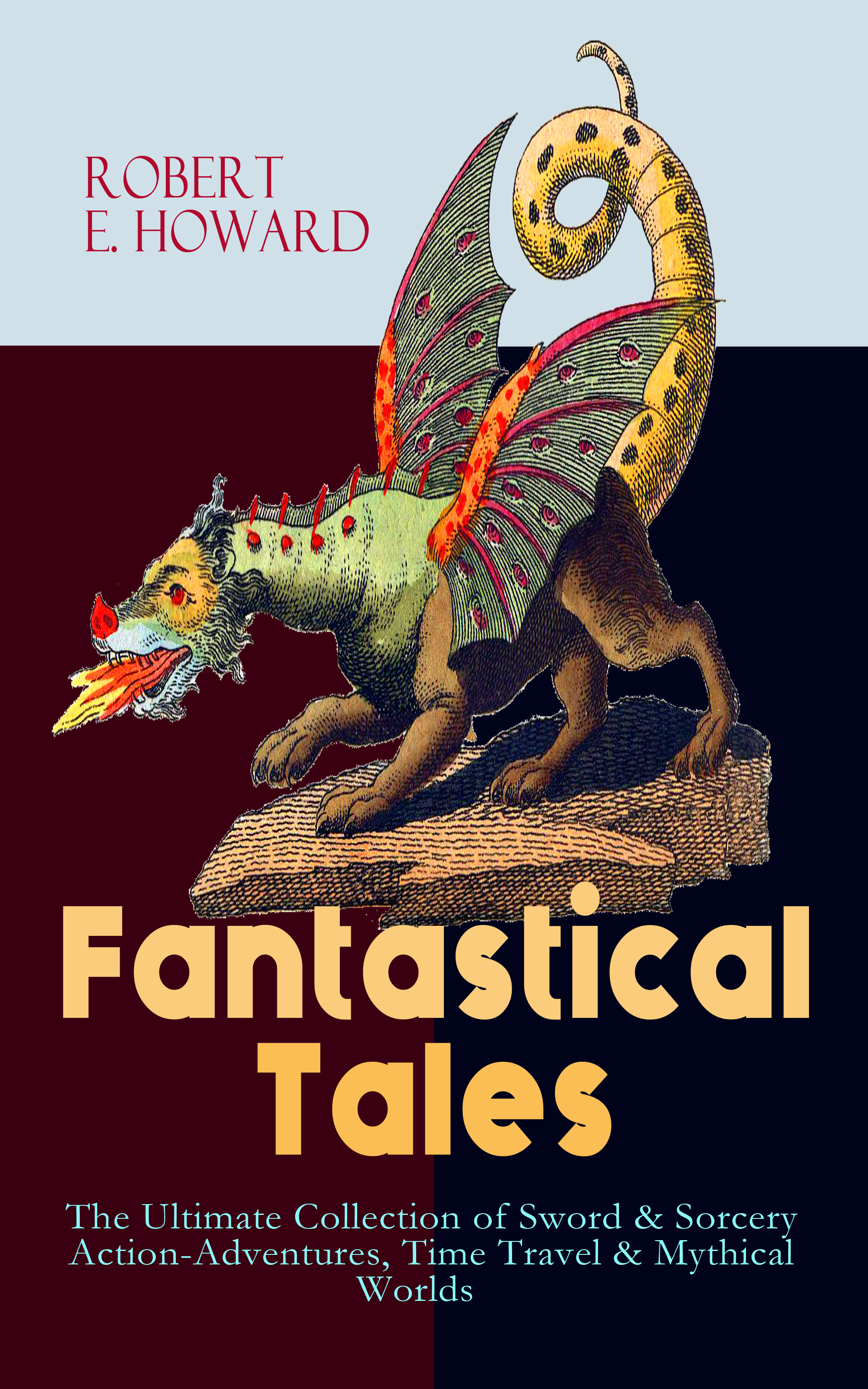 Robert E. Howard Fantastical Tales - The Ultimate Collection of Sword & Sorcery Action-Adventures, Time Travel & Mythical Worlds cd sweet action the ultimate story