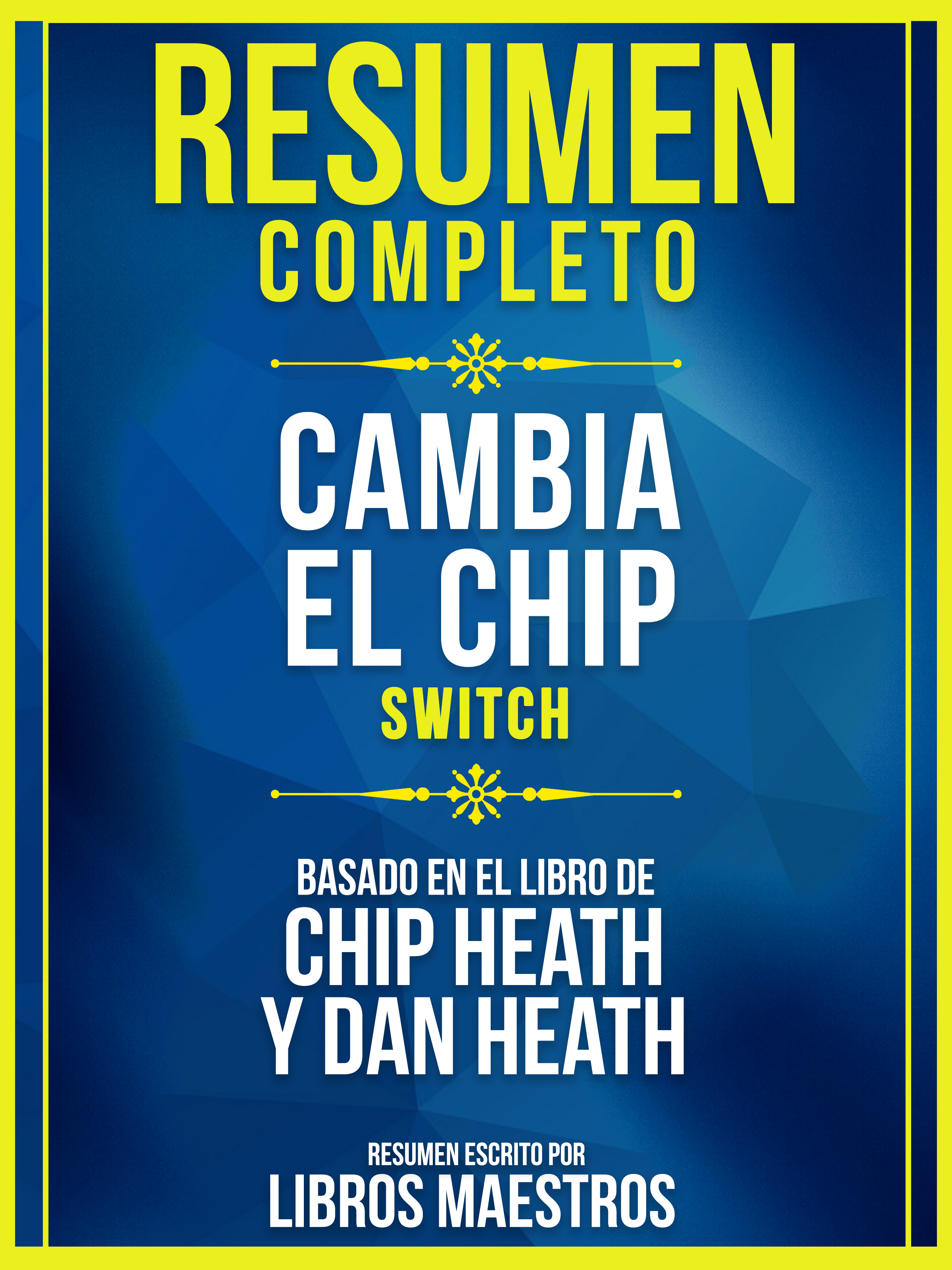 Libros Maestros Resumen Completo: Cambia El Chip (Switch) - Basado En El Libro De Chip Heath Y Dan Heath