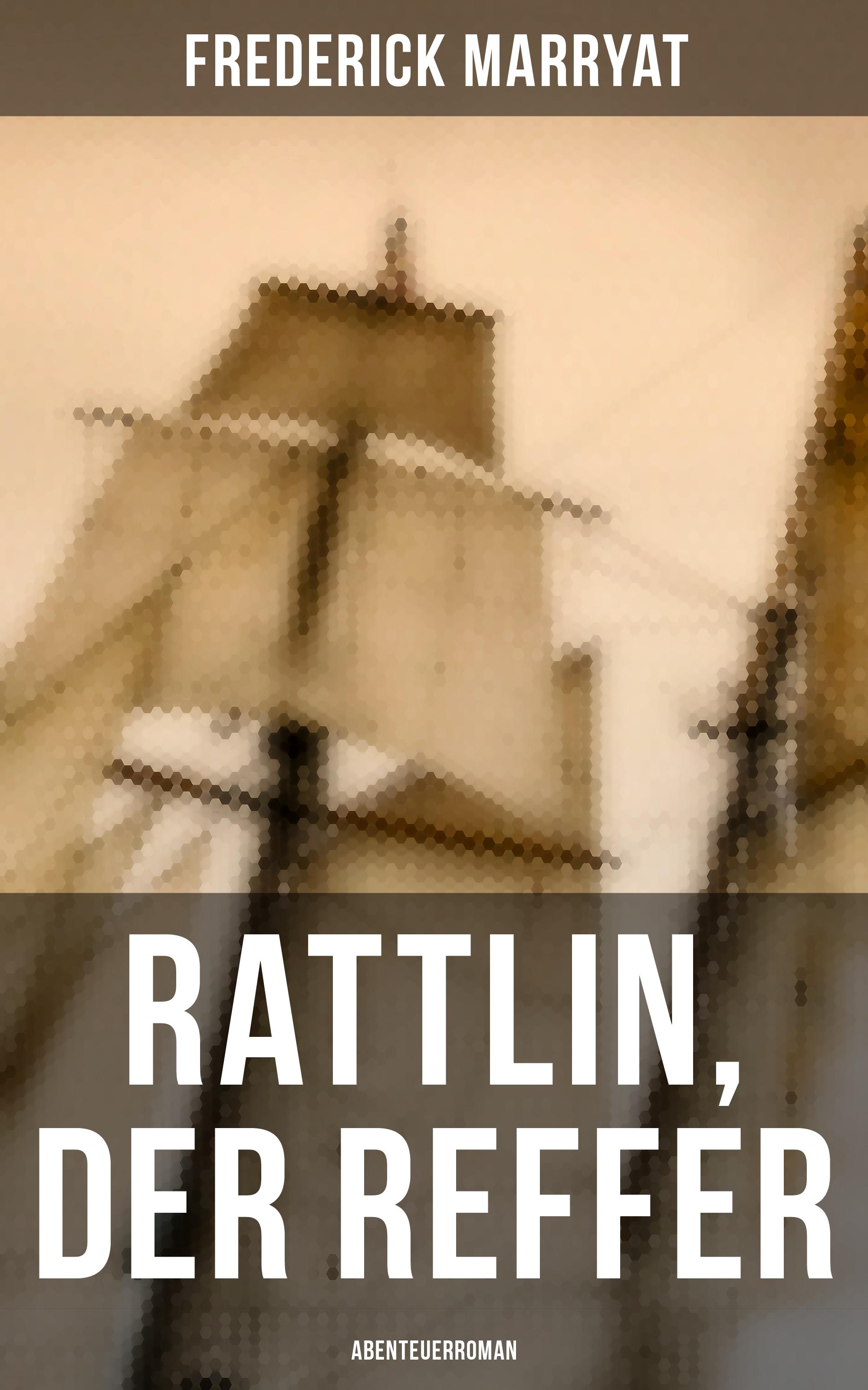 Frederick Marryat Rattlin, der Reffer: Abenteuerroman