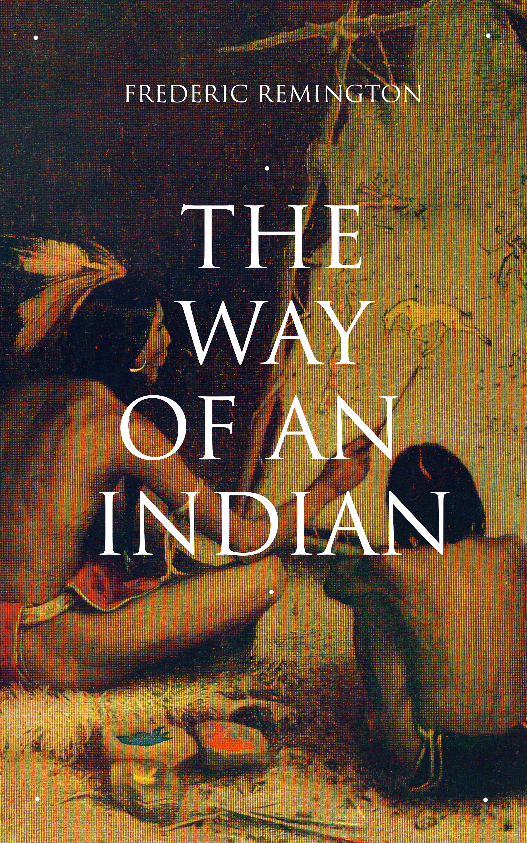 Frederic Remington THE WAY OF AN INDIAN the thoughts of an unknown indian