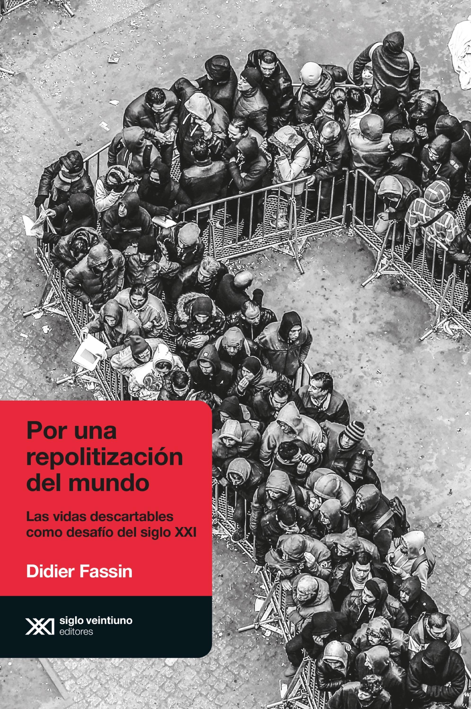 Didier Fassin Por una repolitización del mundo