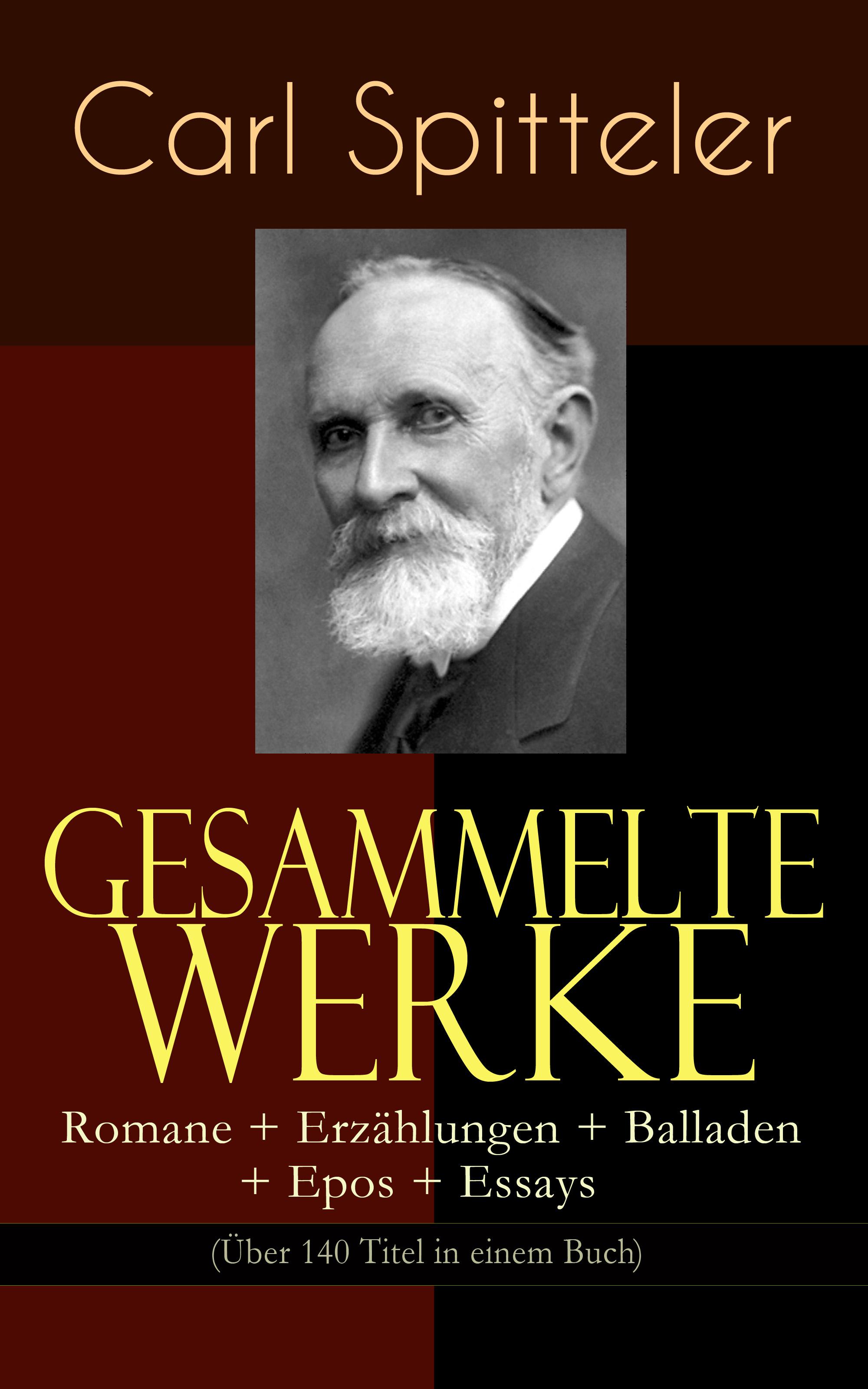 Carl Spitteler Gesammelte Werke: Romane + Erzählungen + Balladen + Epos + Essays (Über 140 Titel in einem Buch) стоимость