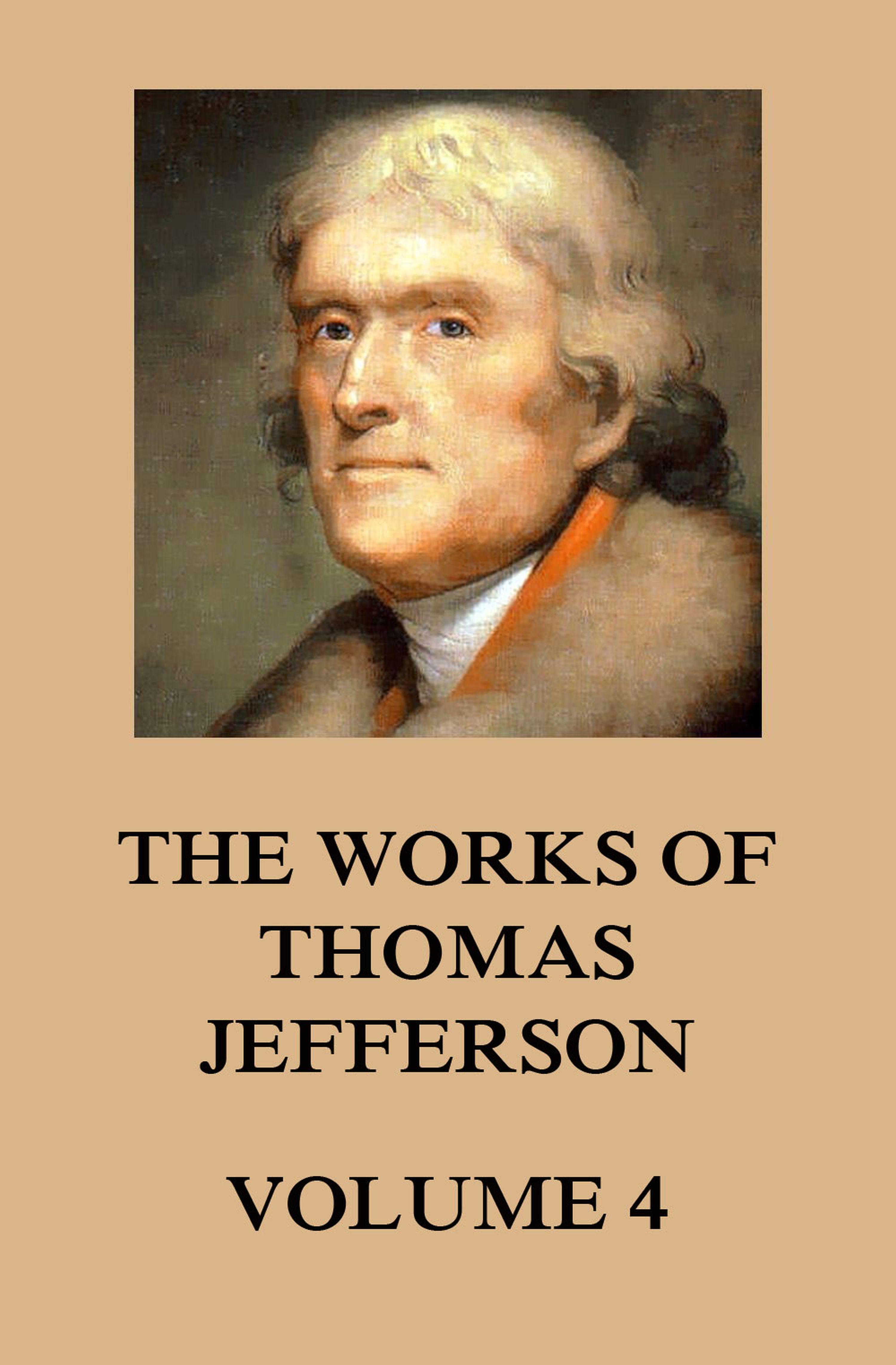 Thomas Jefferson The Works of Thomas Jefferson simon wilkin the works of sir thomas browne volume 3