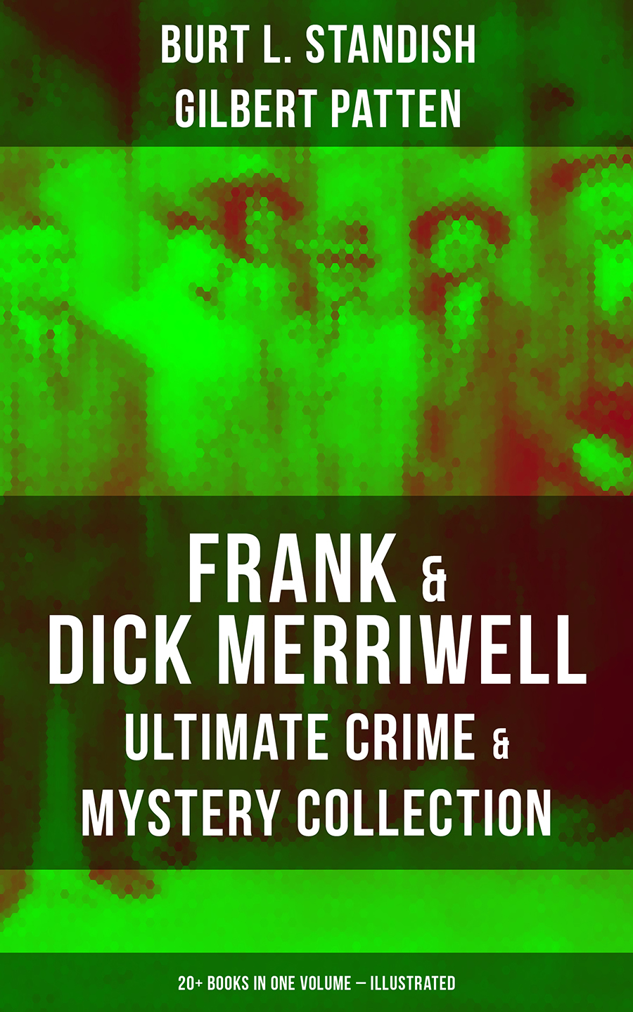 FRANK & DICK MERRIWELL – Ultimate Crime & Mystery Collection: 20+ Books in One Volume (Illustrated) ( Gilbert Patten  )