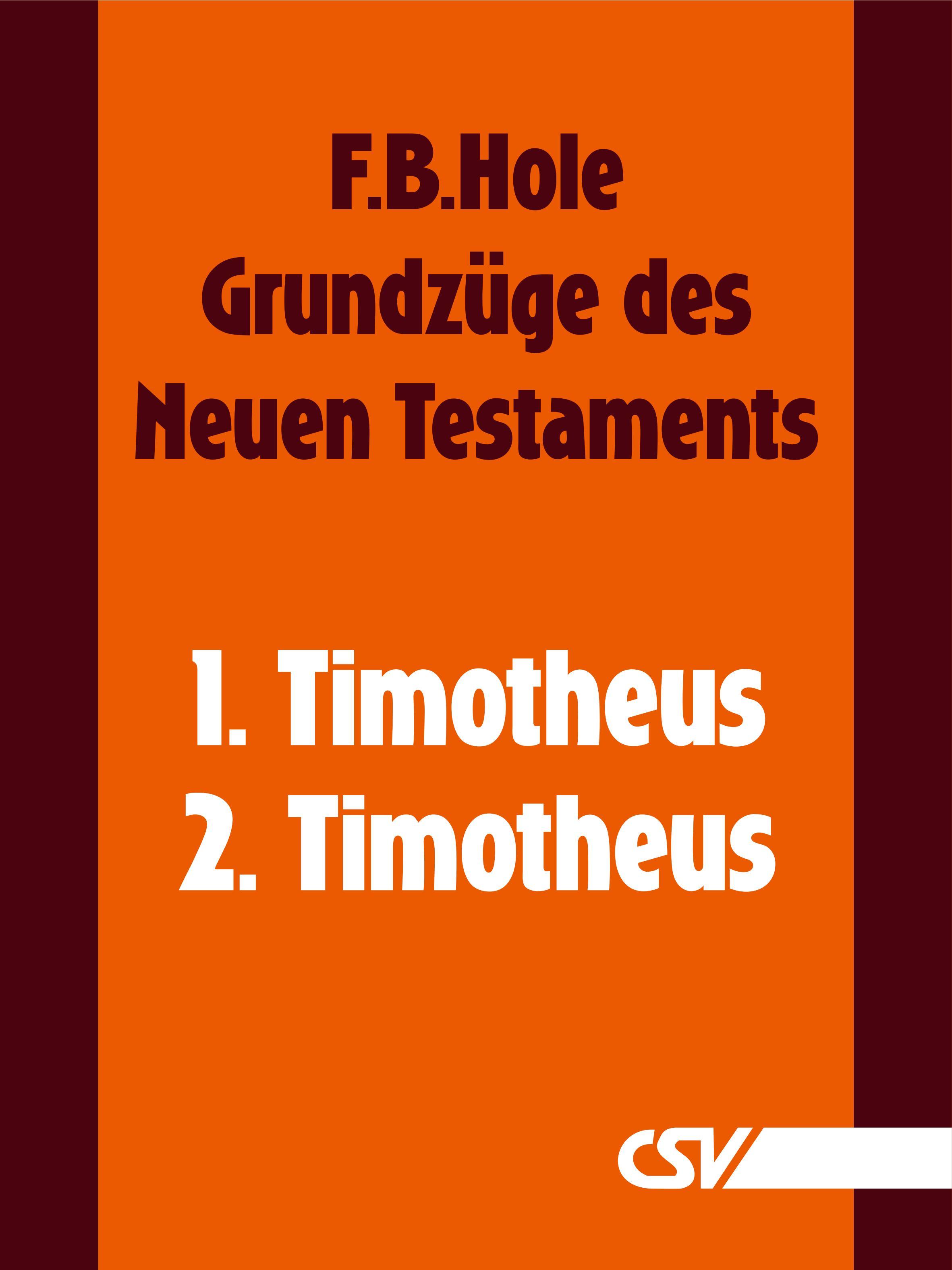 F. B. Hole Grundzüge des Neuen Testaments - 1. & 2. Timotheus f b hole grundzüge des neuen testaments 2 korinther