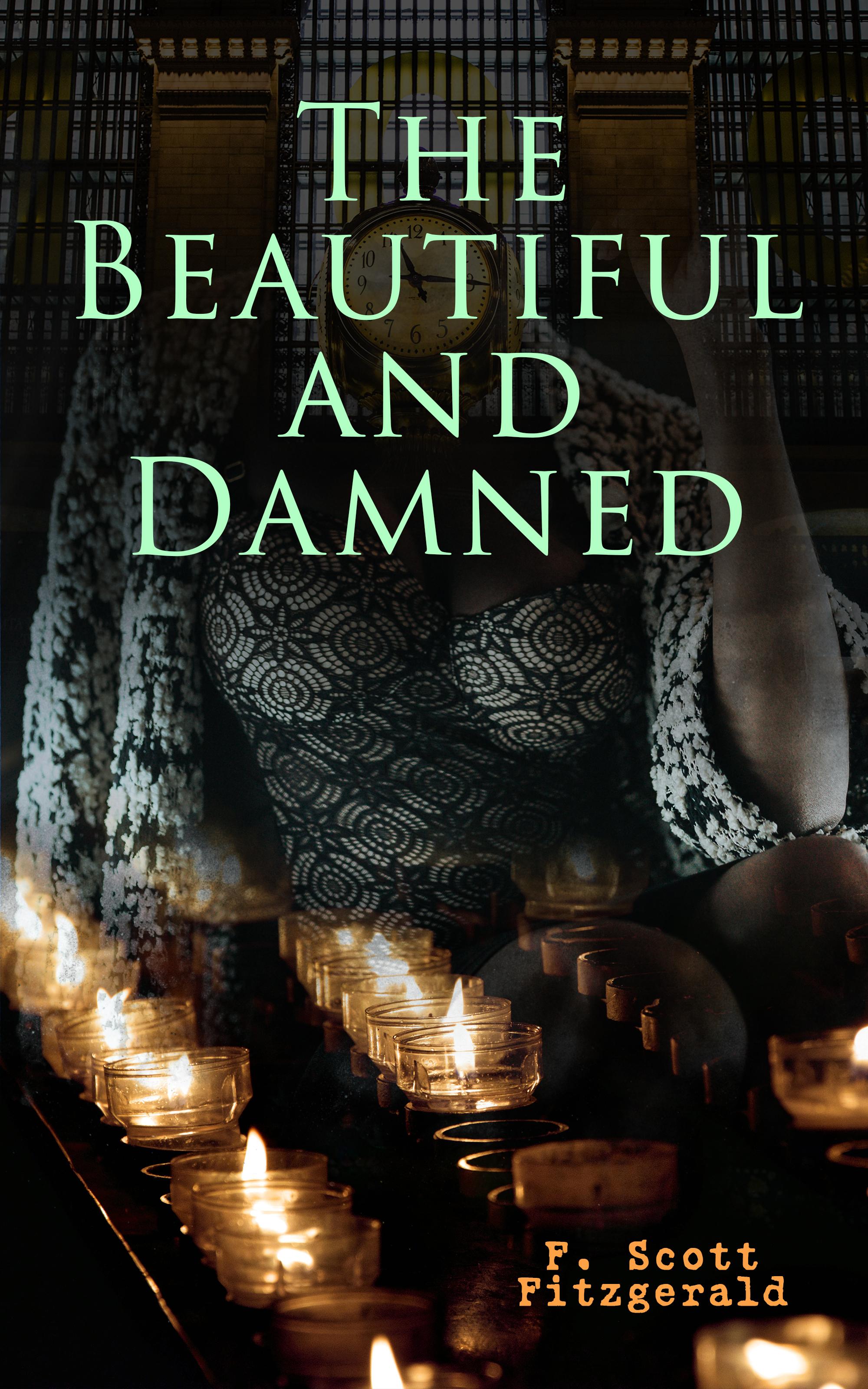 The Beautiful and Damned ( Фрэнсис Скотт Фицджеральд  )