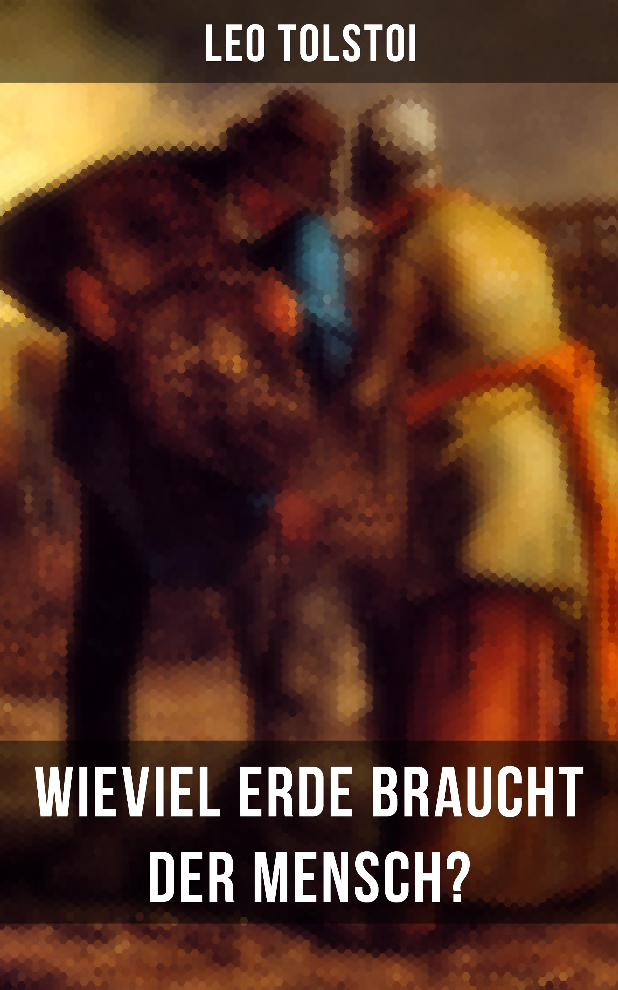 Leo Tolstoi Leo Tolstoi: Wieviel Erde braucht der Mensch? лев толстой tolstoi for the young select tales from tolstoi