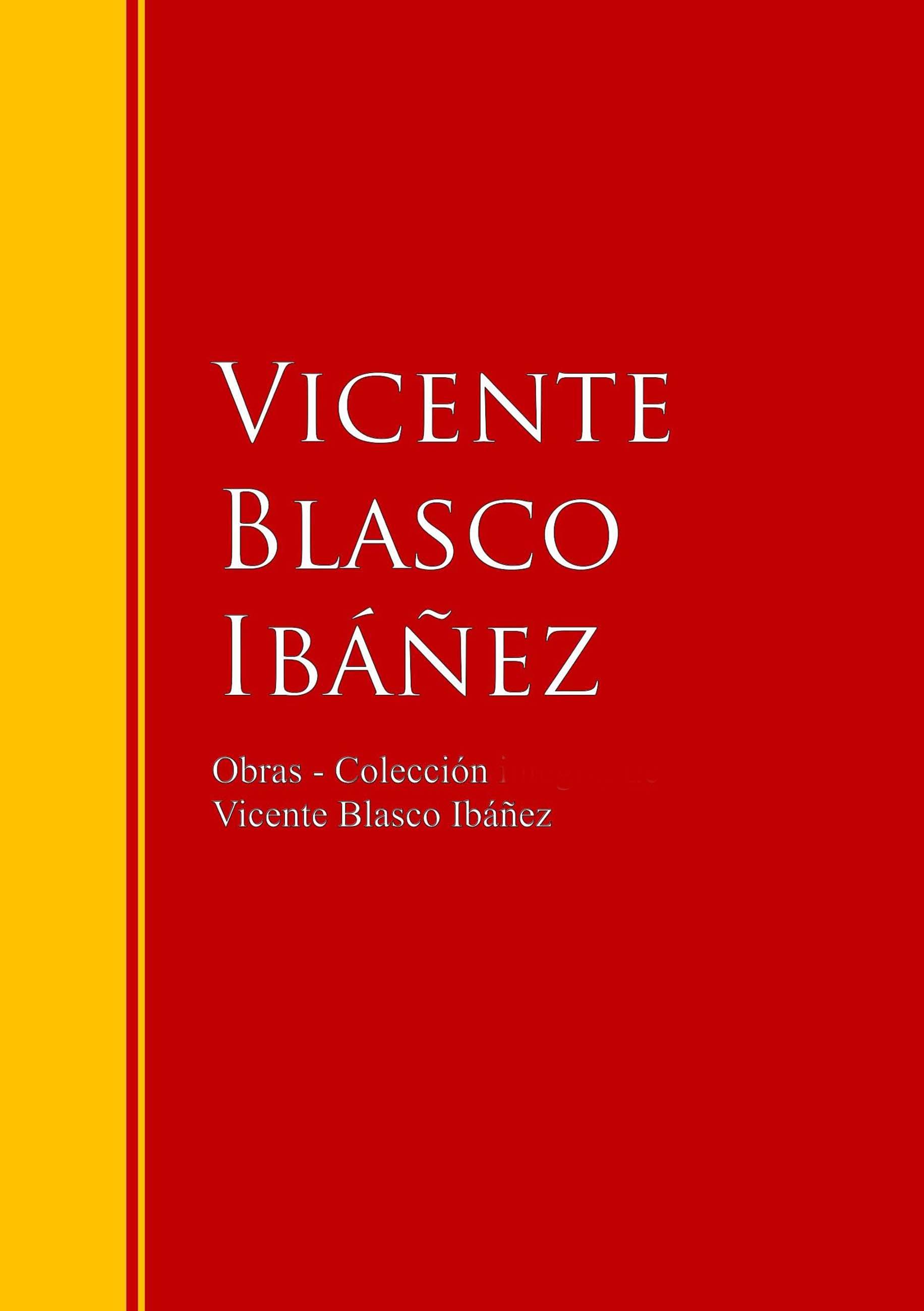 Vicente Blasco Ibáñez Obras - Colección de Vicente Blasco Ibáñez
