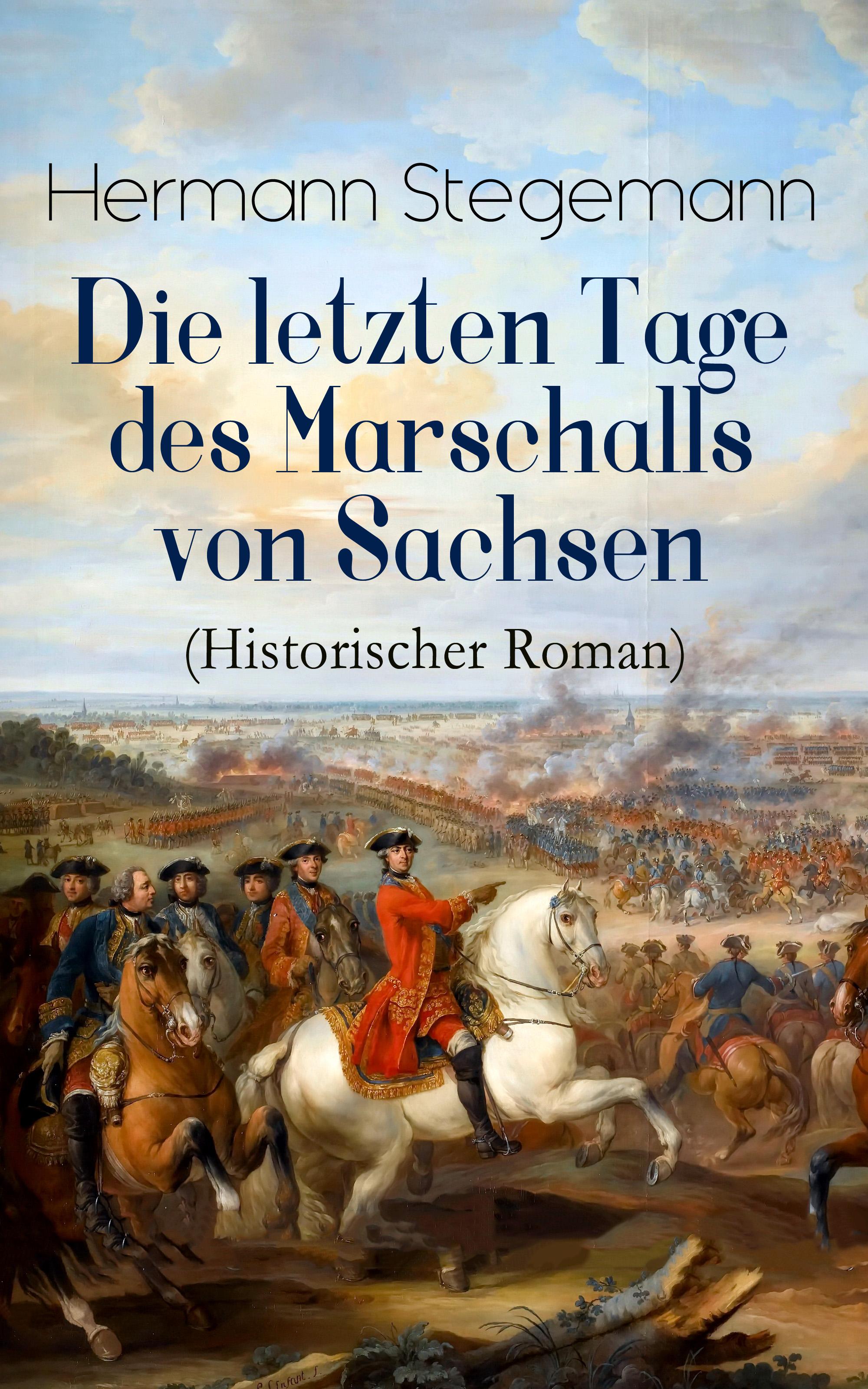 Hermann Stegemann Die letzten Tage des Marschalls von Sachsen (Historischer Roman) j c freiesleben magazin fur die oryktographie von sachsen