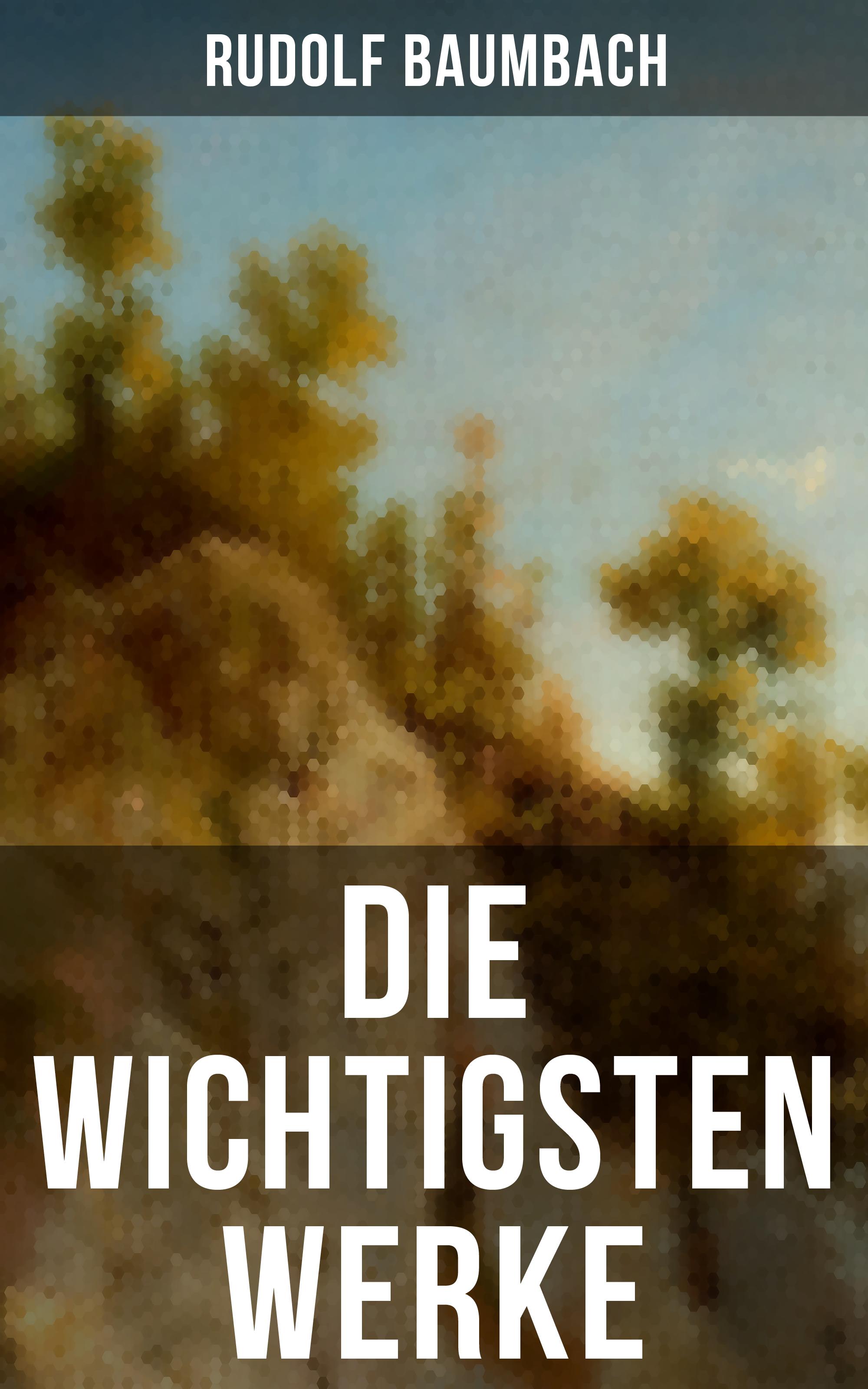 Rudolf Baumbach Die wichtigsten Werke von Rudolf Baumbach