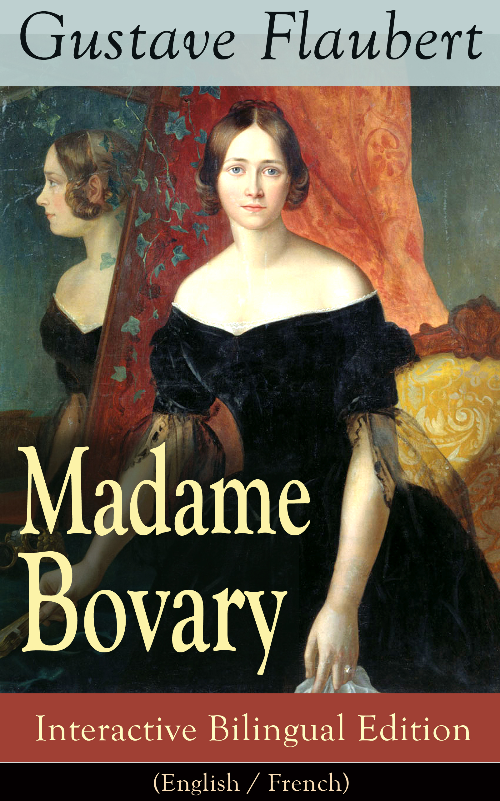 Гюстав Флобер Madame Bovary - Interactive Bilingual Edition (English / French) descreux notices biographiques stepanoises french edition