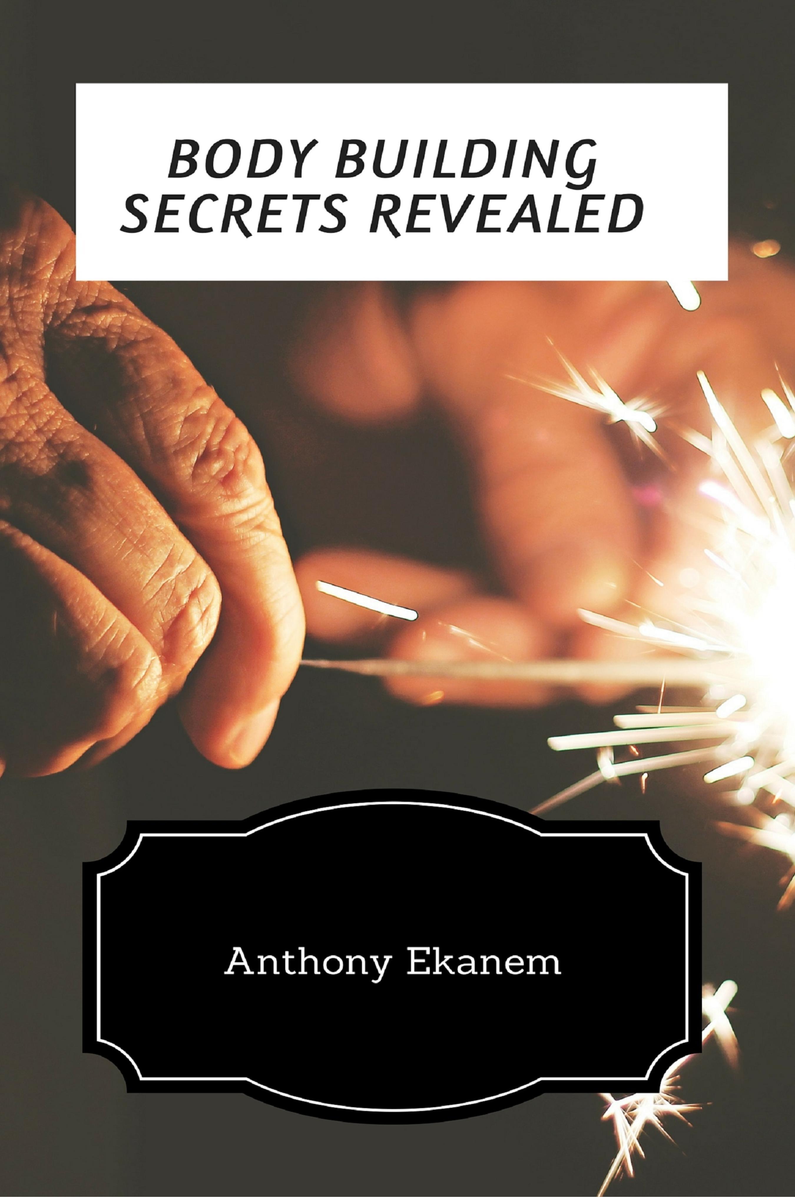 Anthony Ekanem Body Building Secrets Revealed revealed