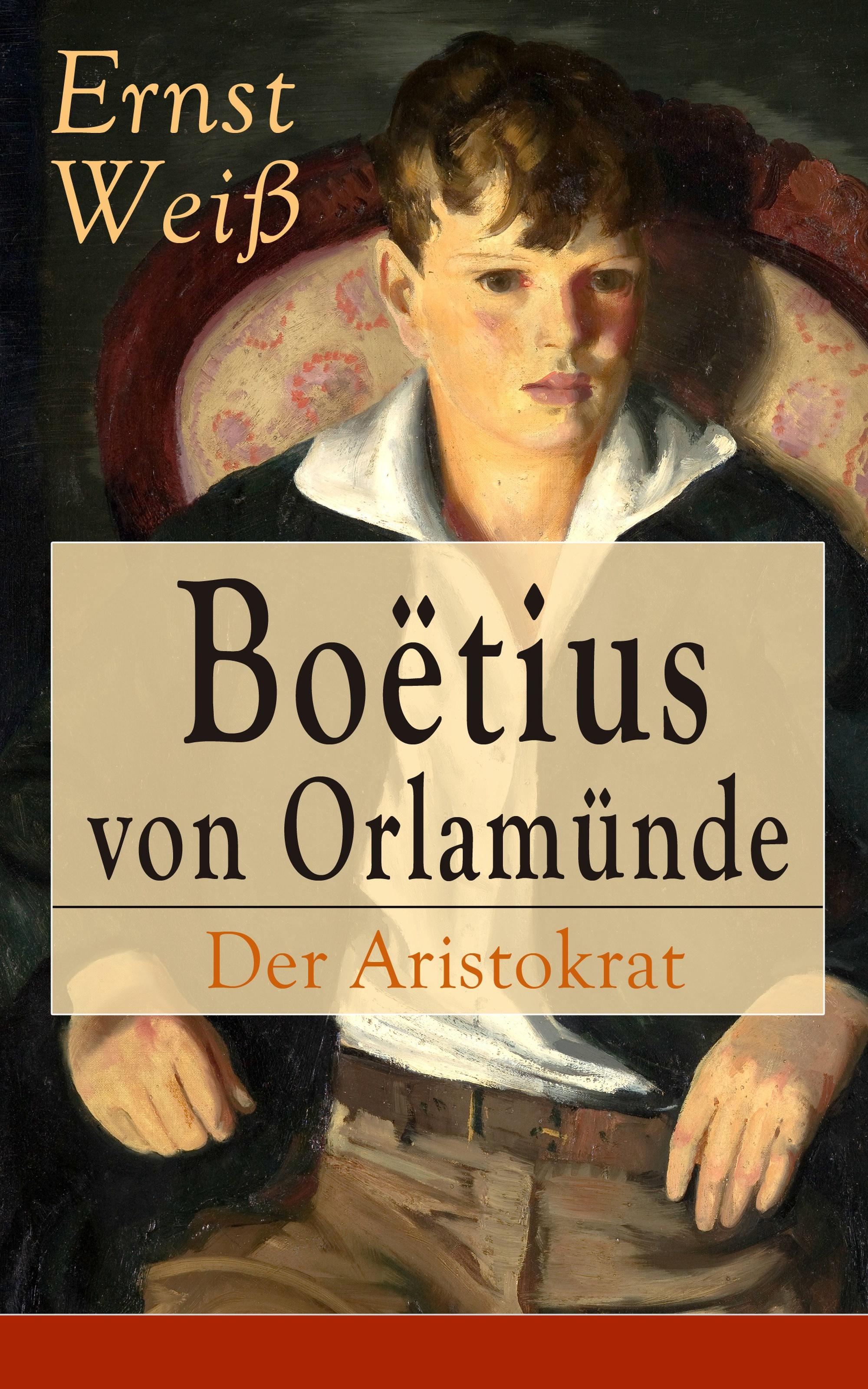 Ernst Weiß Boëtius von Orlamünde: Der Aristokrat ernst weiß nahar