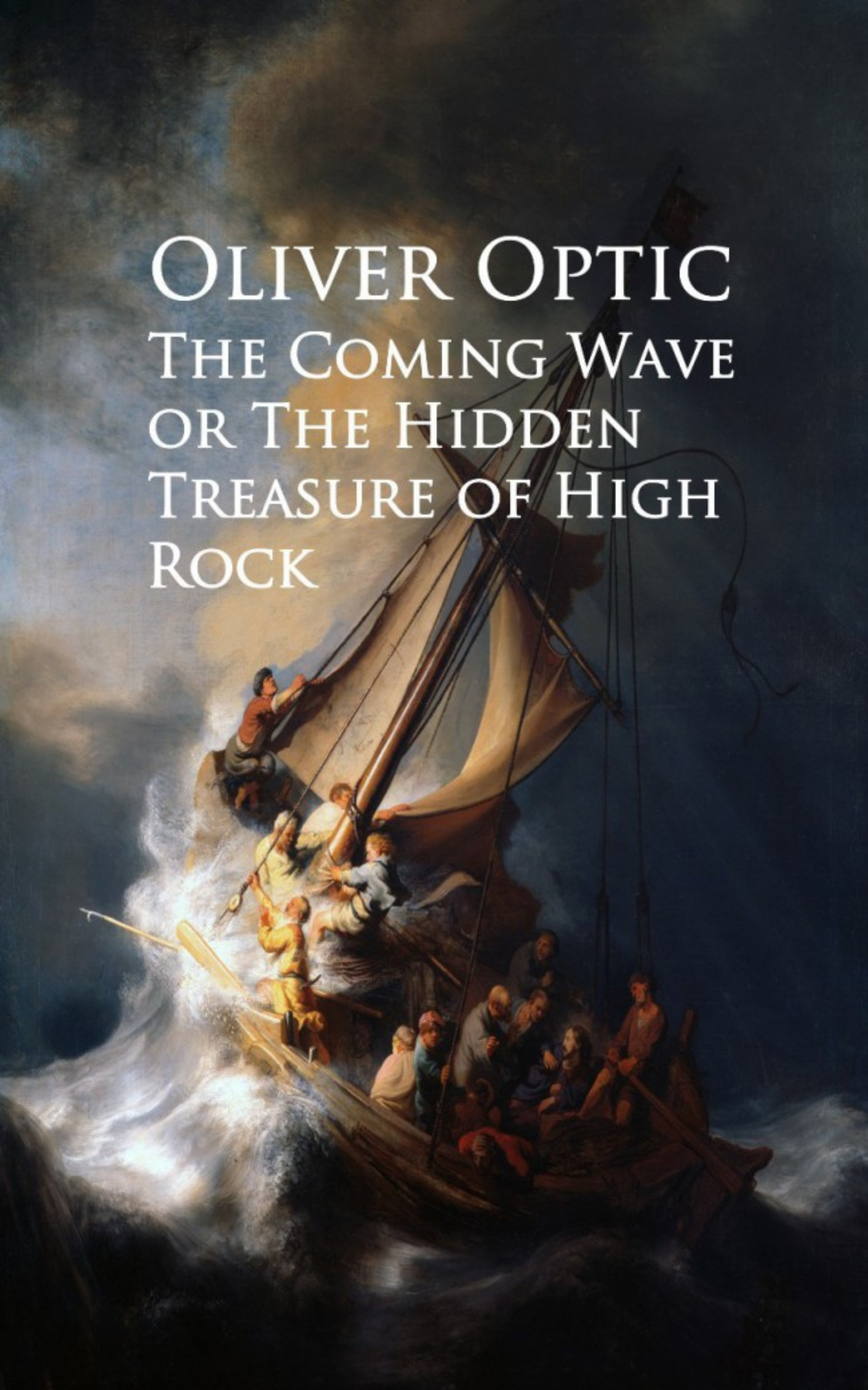 Oliver Optic The Coming Wave or The Hidden Treasure of High Rock emerson willis george the treasure of hidden valley