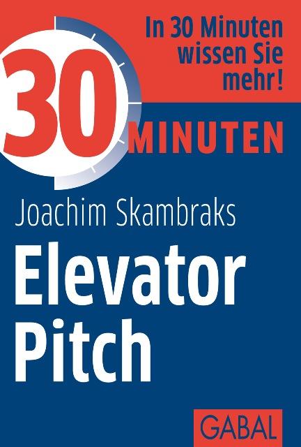 Joachim Skambraks 30 Minuten Elevator Pitch joachim skambraks 30 minuten elevator pitch