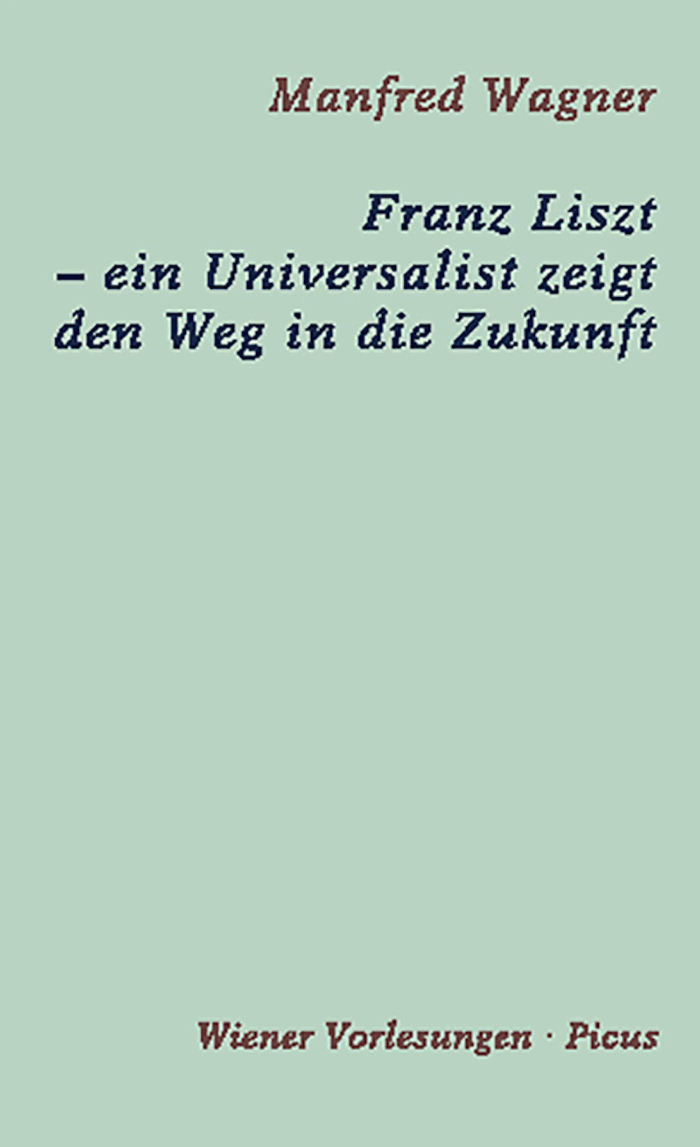 Manfred Wagner Franz Liszt – ein Universalist zeigt den Weg in die Zukunft цена 2017