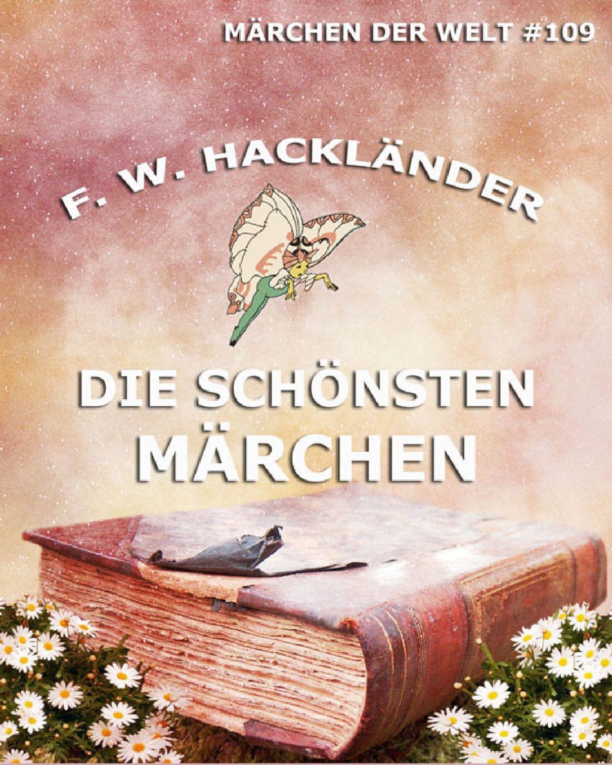 Friedrich Wilhelm Hacklander Die schönsten Märchen gurlt ernst friedrich magazin fur die gesammte thierheilkunde volume 32 german edition