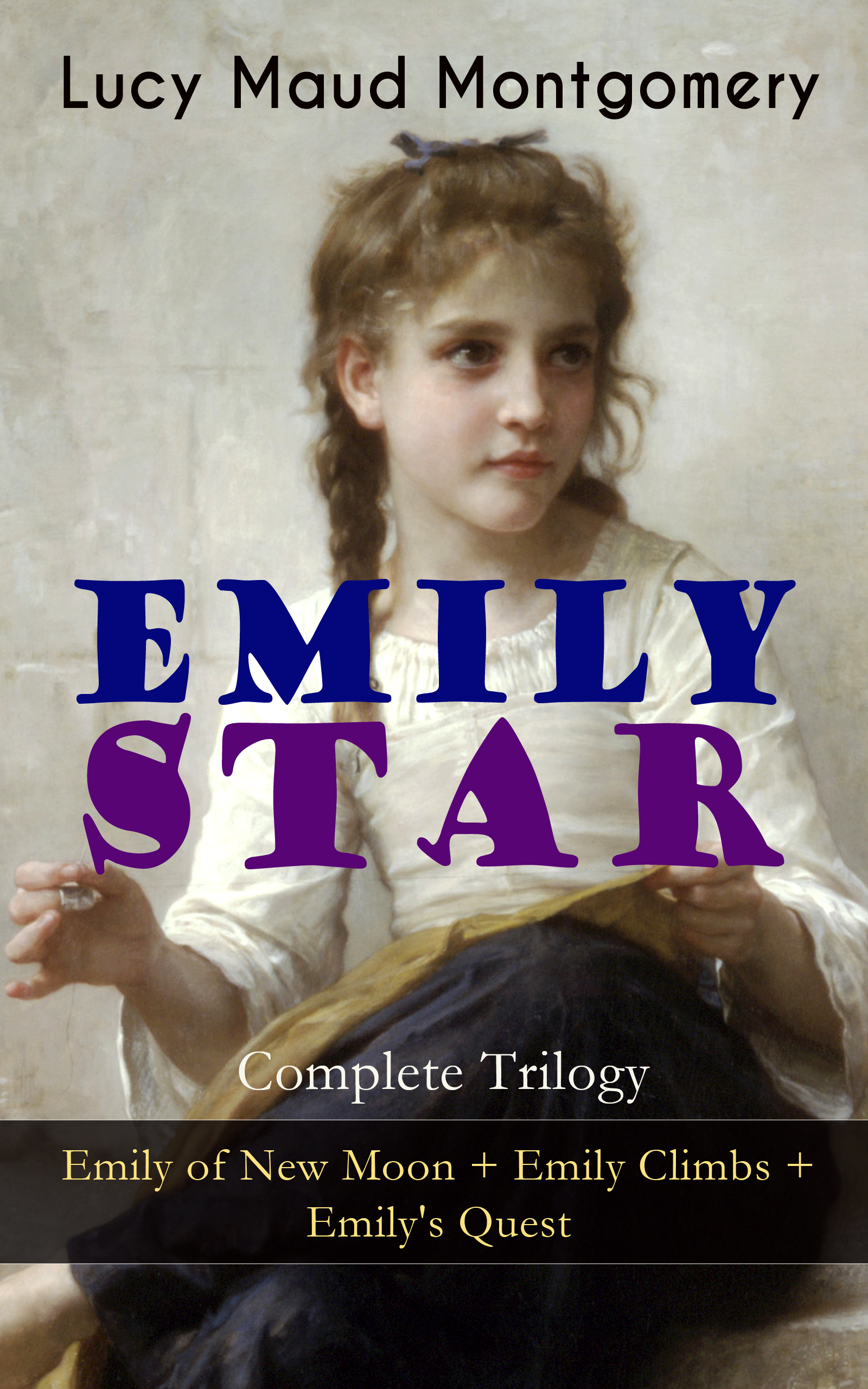 Lucy Maud Montgomery EMILY STAR - Complete Trilogy: Emily of New Moon + Emily Climbs + Emily's Quest emily