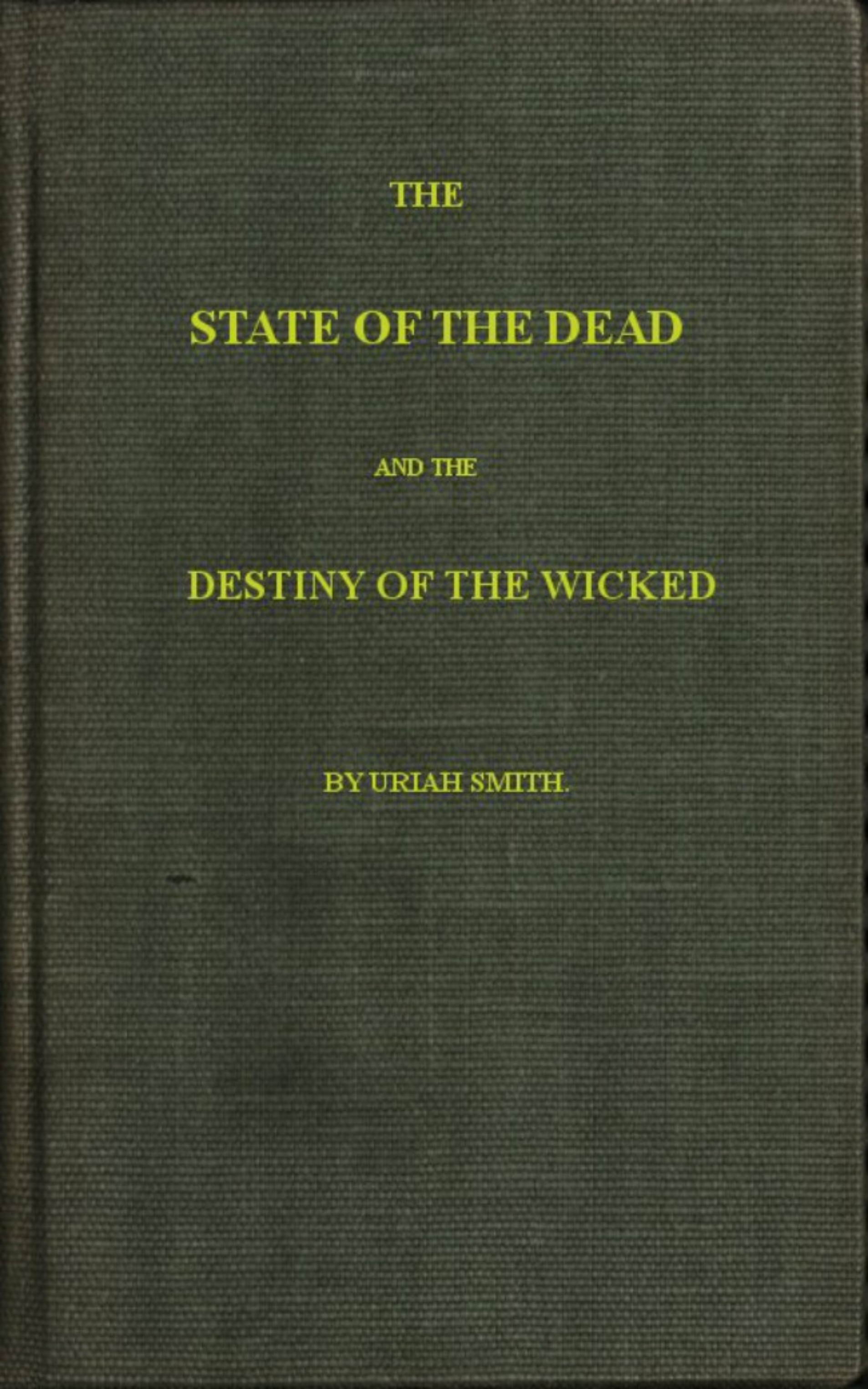 Uriah Smith The State of the Dead and the Destiny of the Wicked the wicked big toddlah