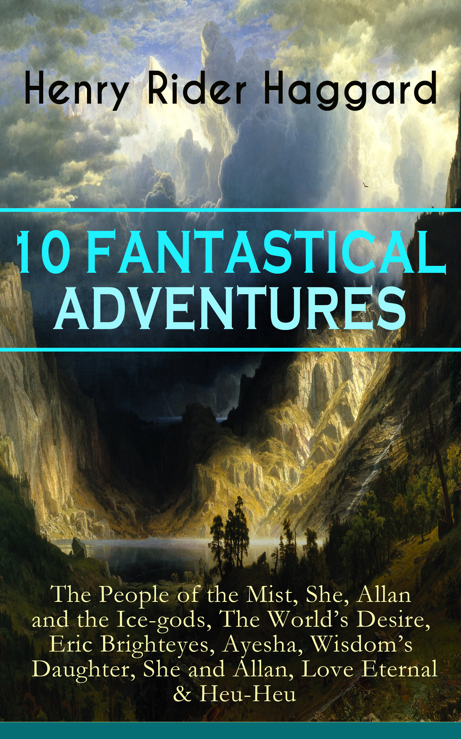 10 FANTASTICAL ADVENTURES: The People of the Mist, She, Allan and the Ice-gods, The World's Desire, Eric Brighteyes, Ayesha, Wisdom's Daughter, She and Allan, Love Eternal & Heu-Heu