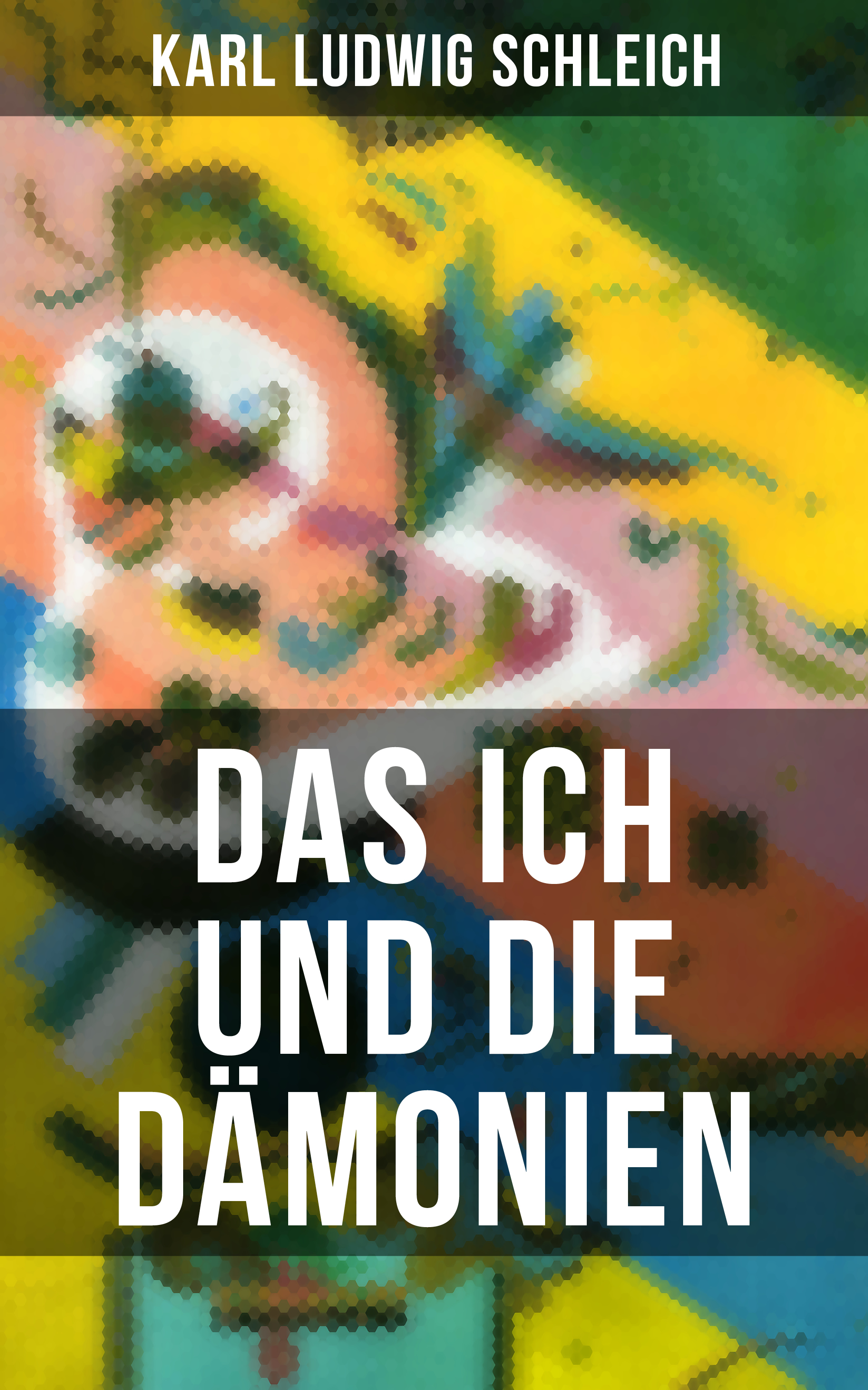 Karl Ludwig Schleich Das Ich und die Dämonien karl joël nietzsche und die romantik