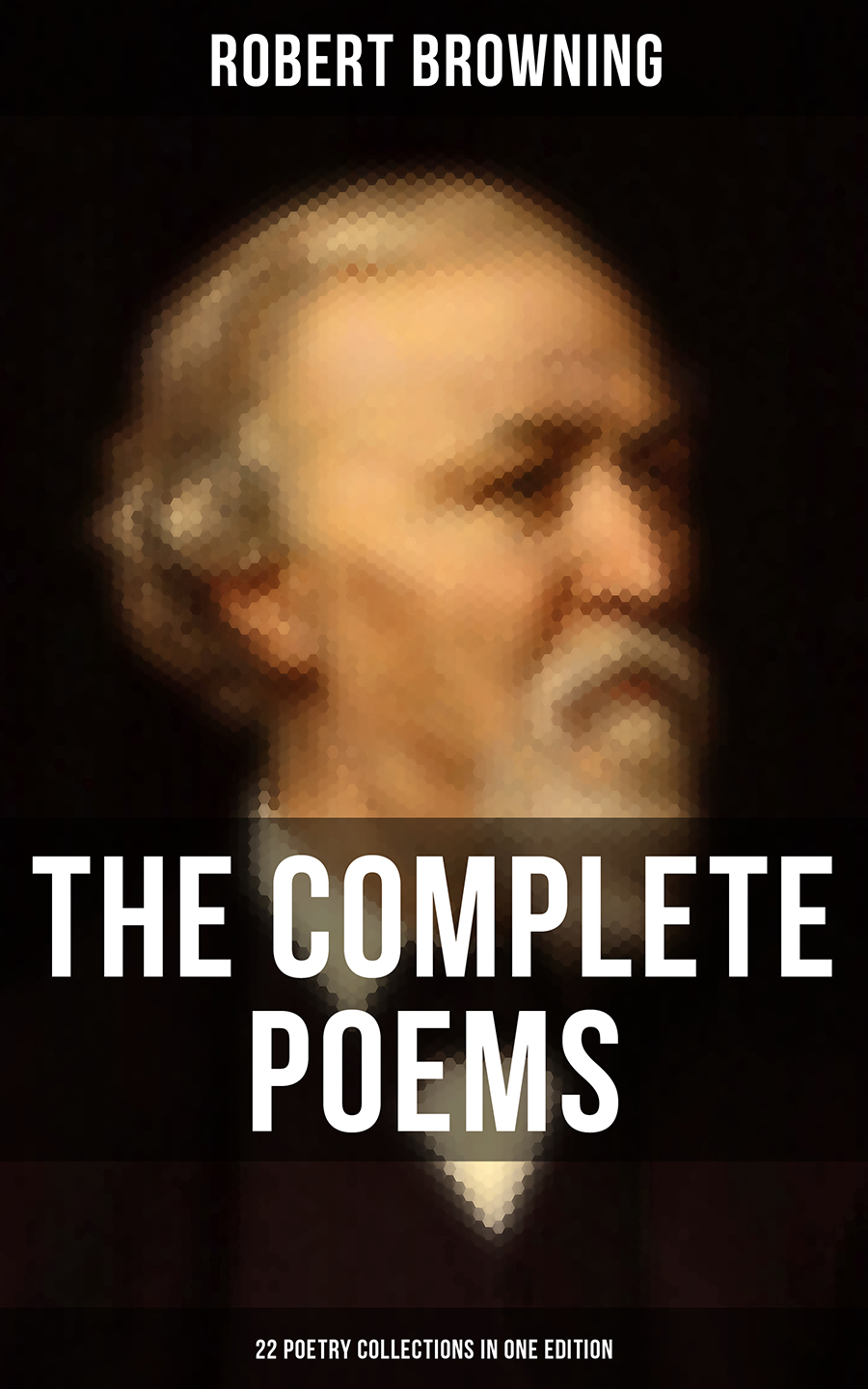 Robert Browning The Complete Poems of Robert Browning - 22 Poetry Collections in One Edition цена и фото