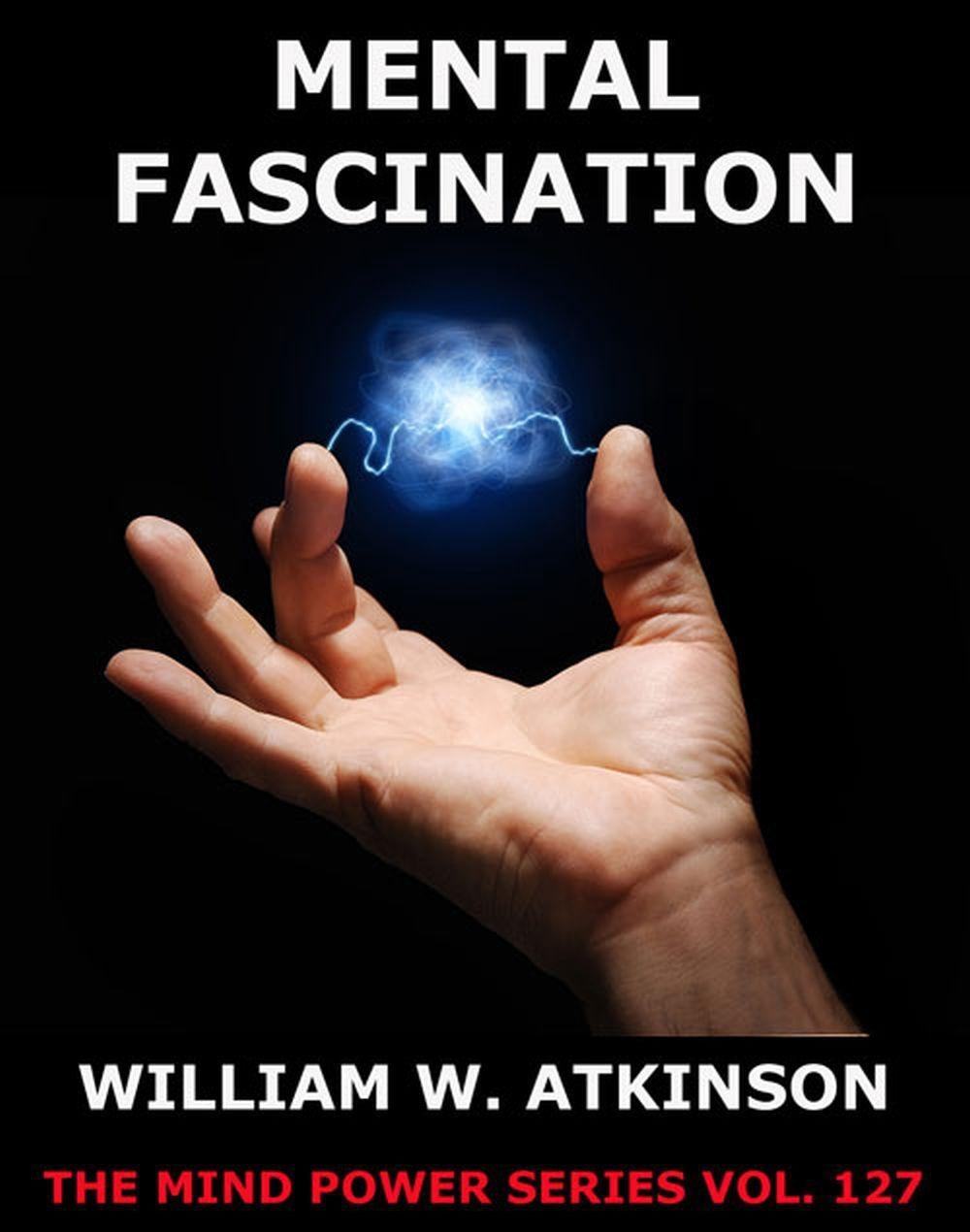 William Walker Atkinson Mental Fascination fascination