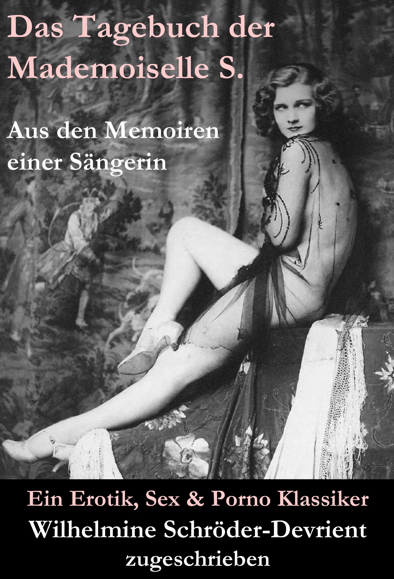 Wilhelmine Schröder-Devrient (zugeschrieben) Das Tagebuch der Mademoiselle S. Aus den Memoiren einer Sängerin (Ein Erotik, Sex & Porno Klassiker)