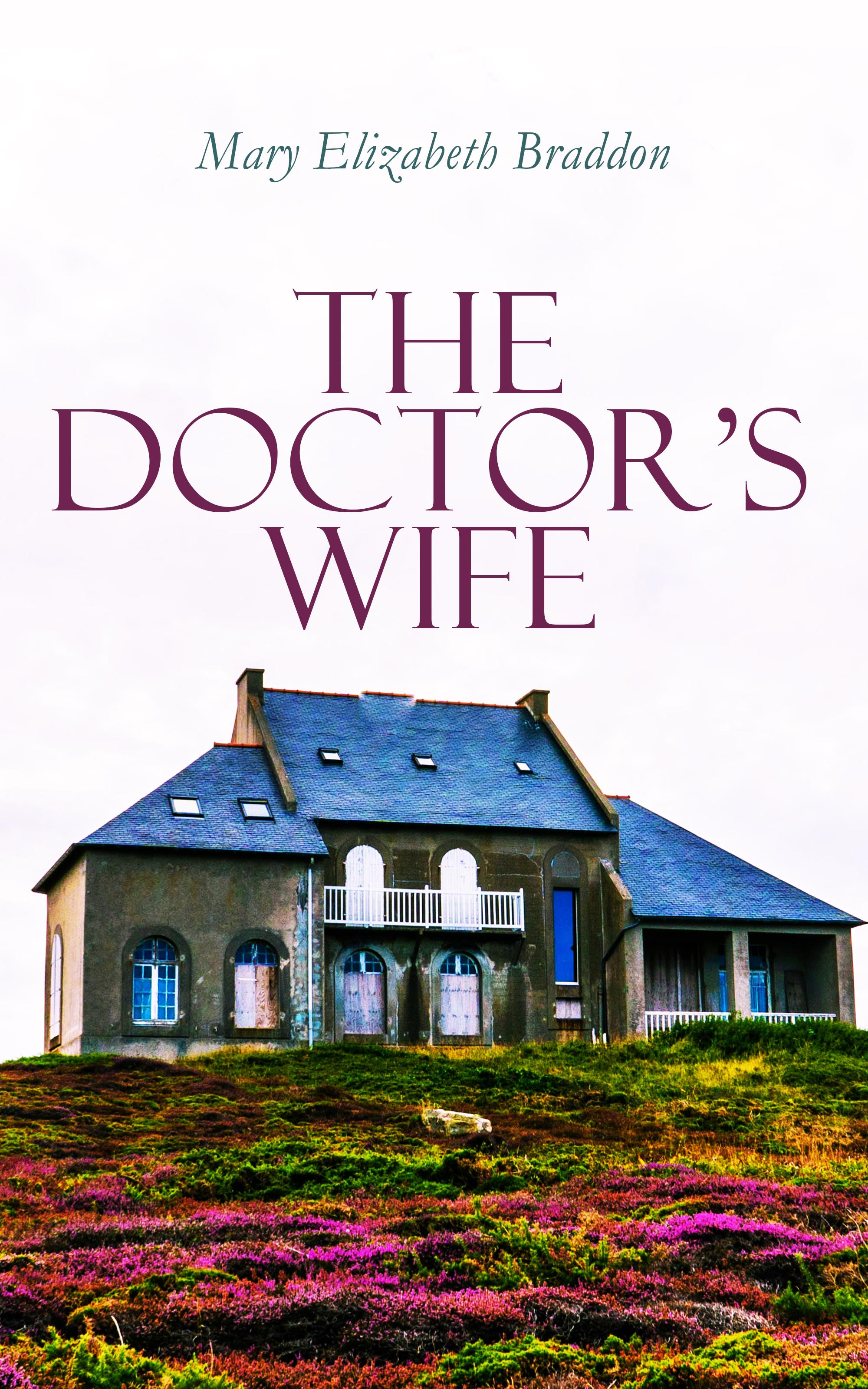 Mary Elizabeth Braddon The Doctor's Wife mary elizabeth braddon a strange world vol iii