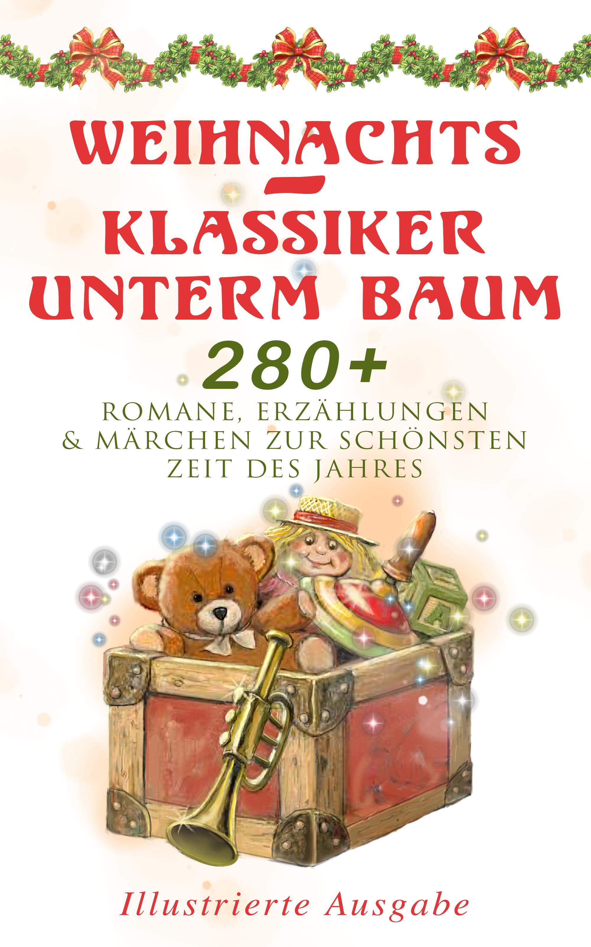 weihnachts klassiker unterm baum 280 romane erzahlungen marchen zur schonsten zeit des jahres illustrierte ausgabe