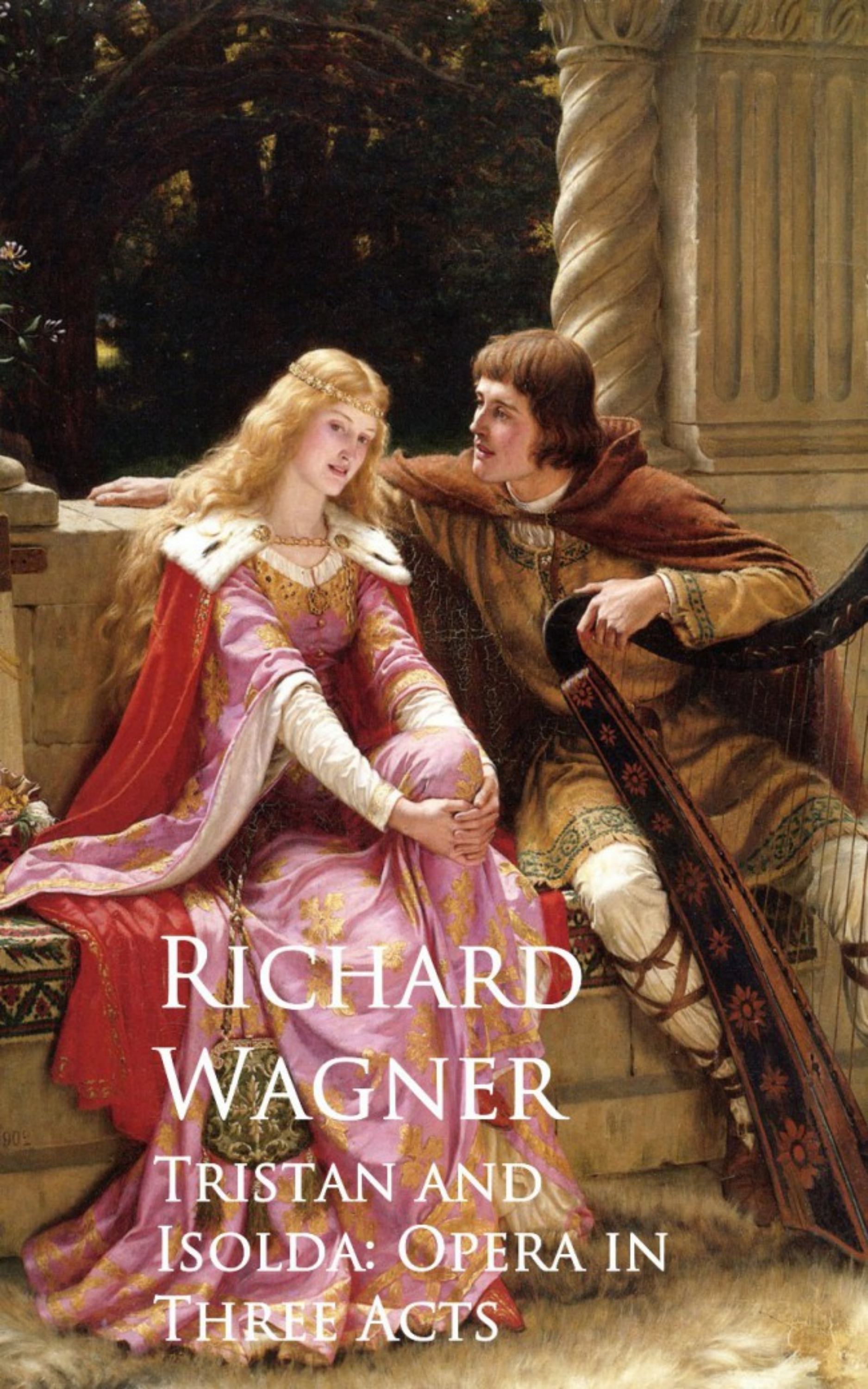 Richard Wagner Tristan and Isolda: Opera in Three Acts richard wagner richard mansfield xml all in one desk reference for dummies