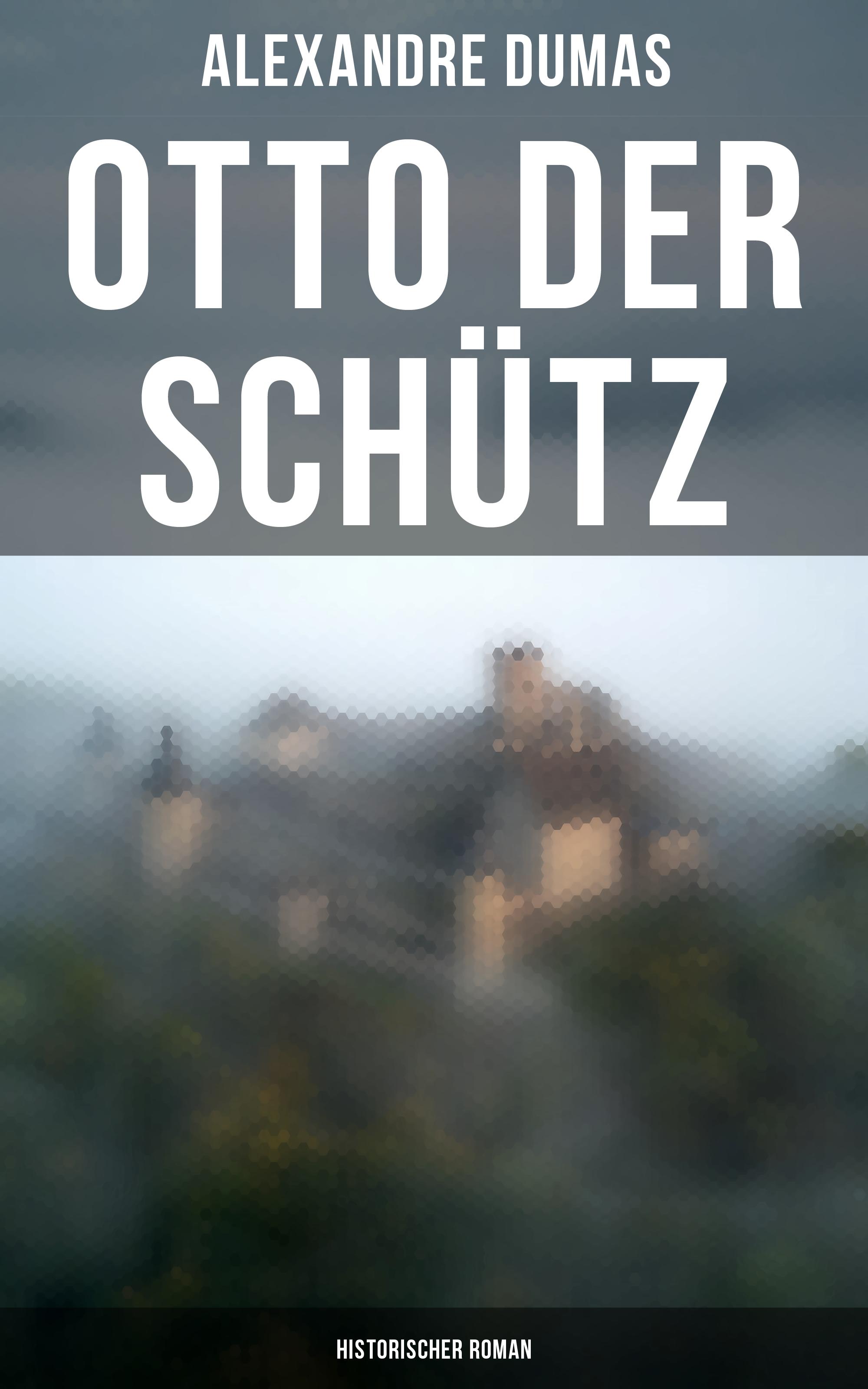 Alexandre Dumas Otto der Schütz: Historischer Roman louise otto nürnberg historischer roman