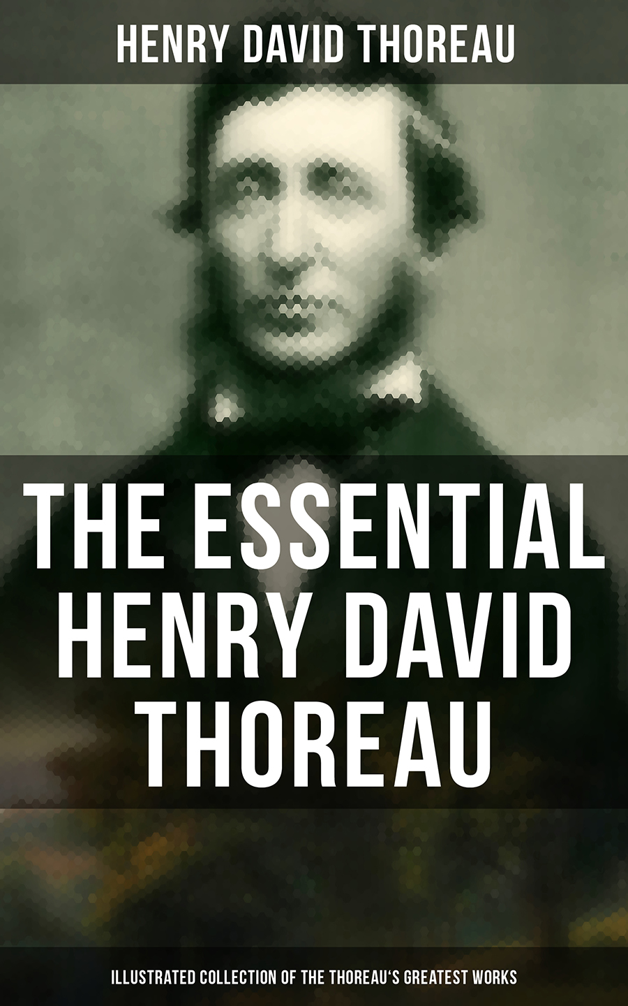 Генри Дэвид Торо The Essential Henry David Thoreau (Illustrated Collection of the Thoreau's Greatest Works) генри филдинг the works of henry fielding vol 11