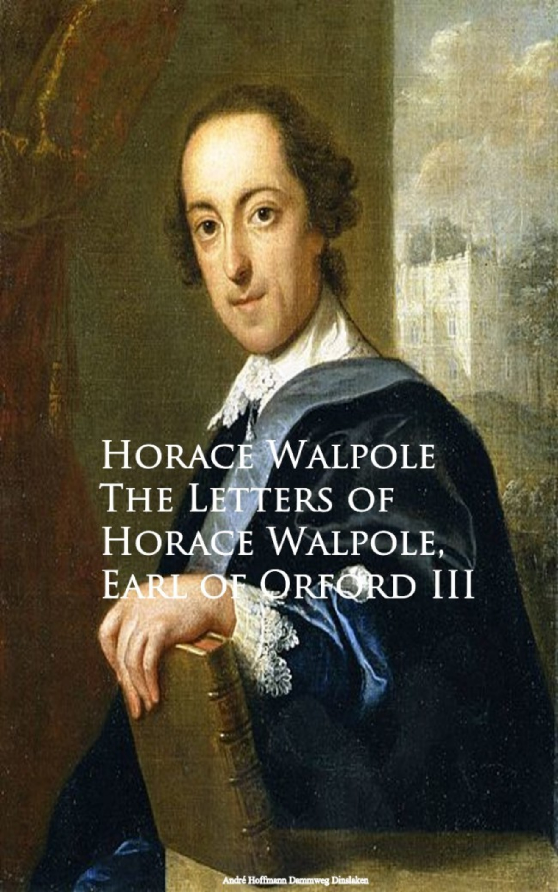Horace Walpole The Letters of Horace Walpole, Earl of Orford III the odes of horace