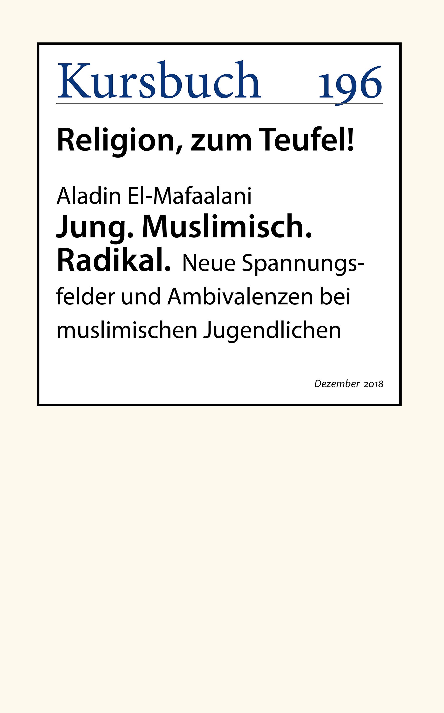 Aladin El-Mafaalani Jung. Muslimisch. Radikal.