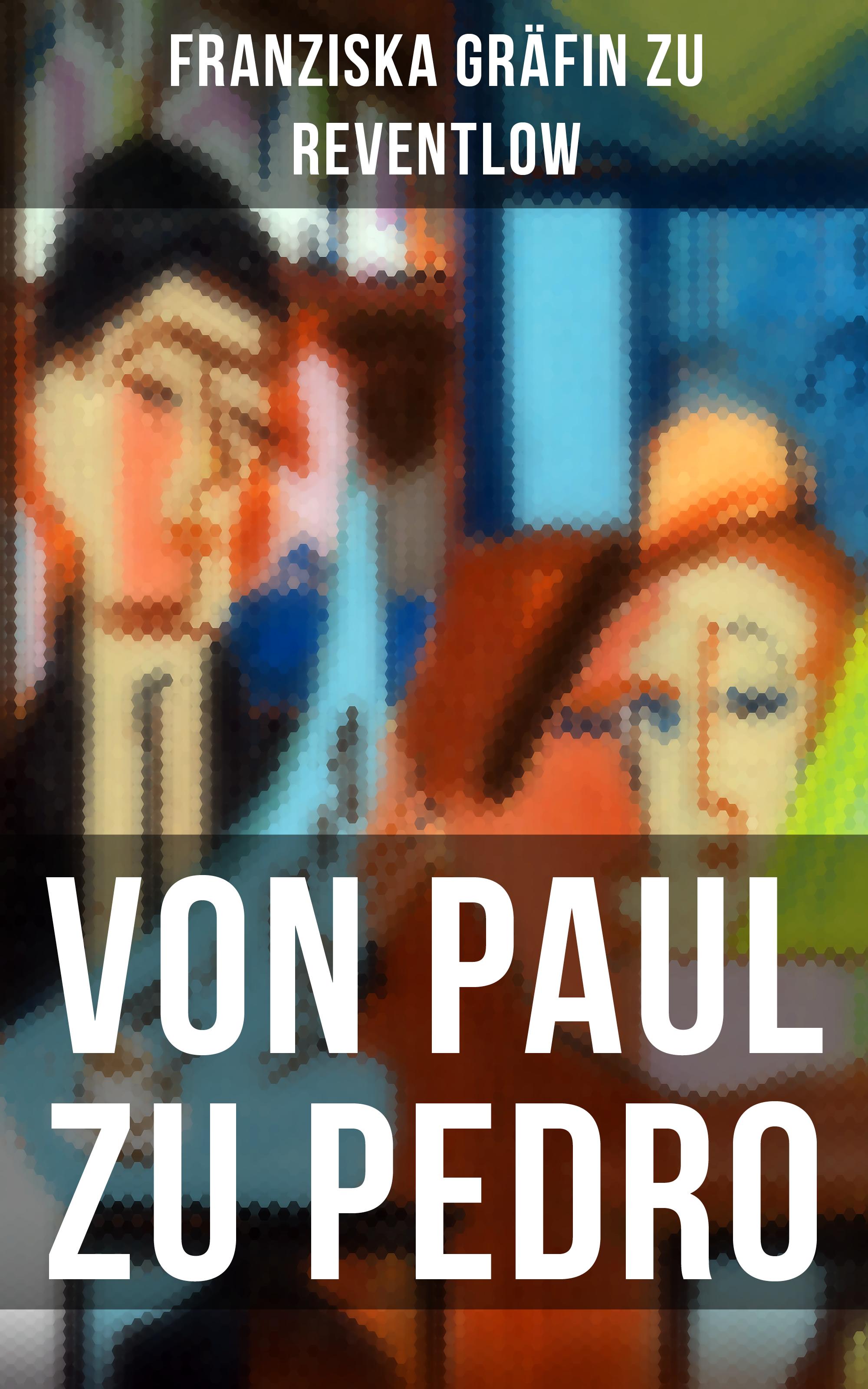 Franziska Gräfin zu Reventlow Von Paul zu Pedro