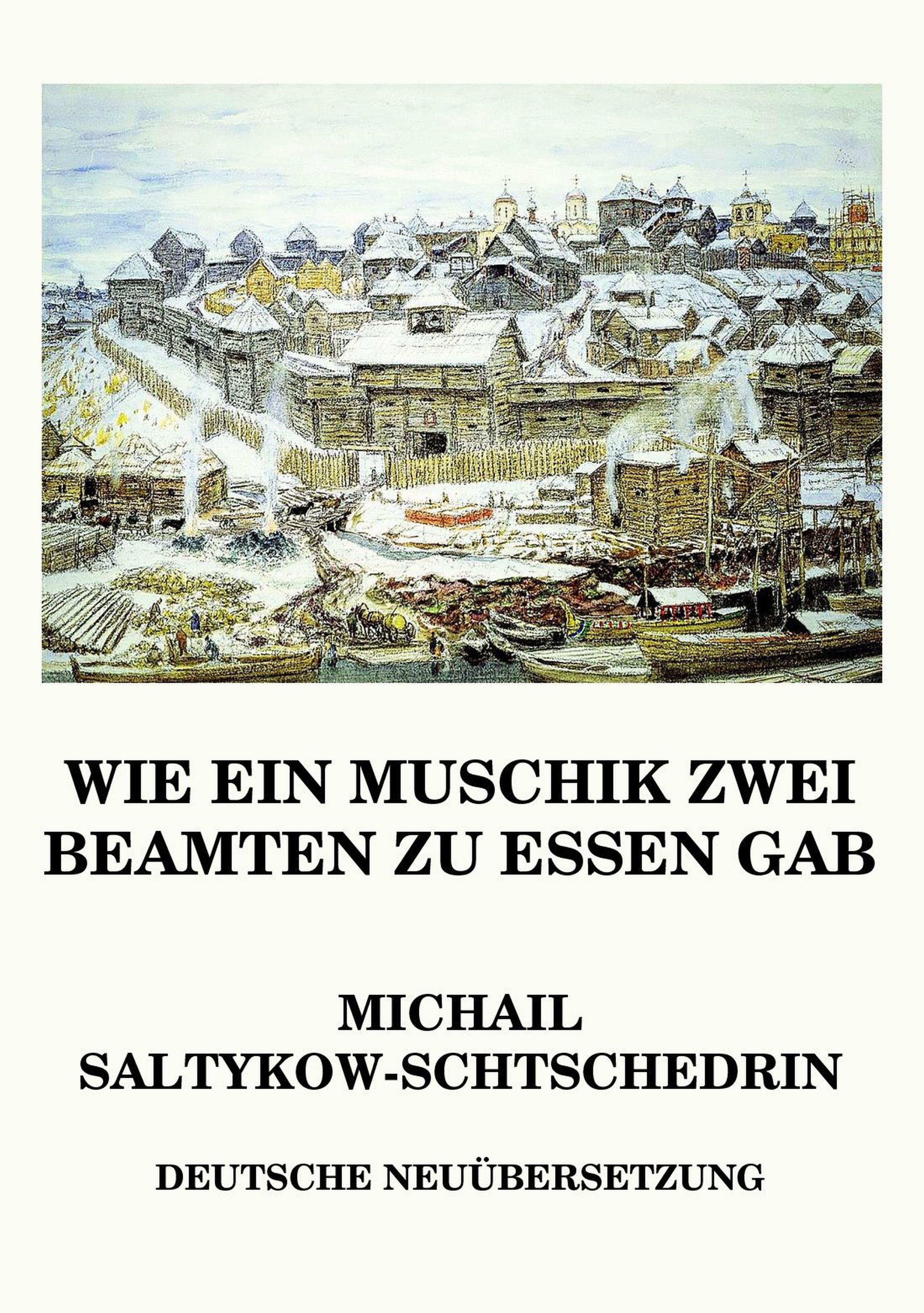 Michail Jewgrafowitsch Saltykow-Schtschedrin Wie ein Muschik zwei Beamten zu essen gab michail roscin spomienka na annu