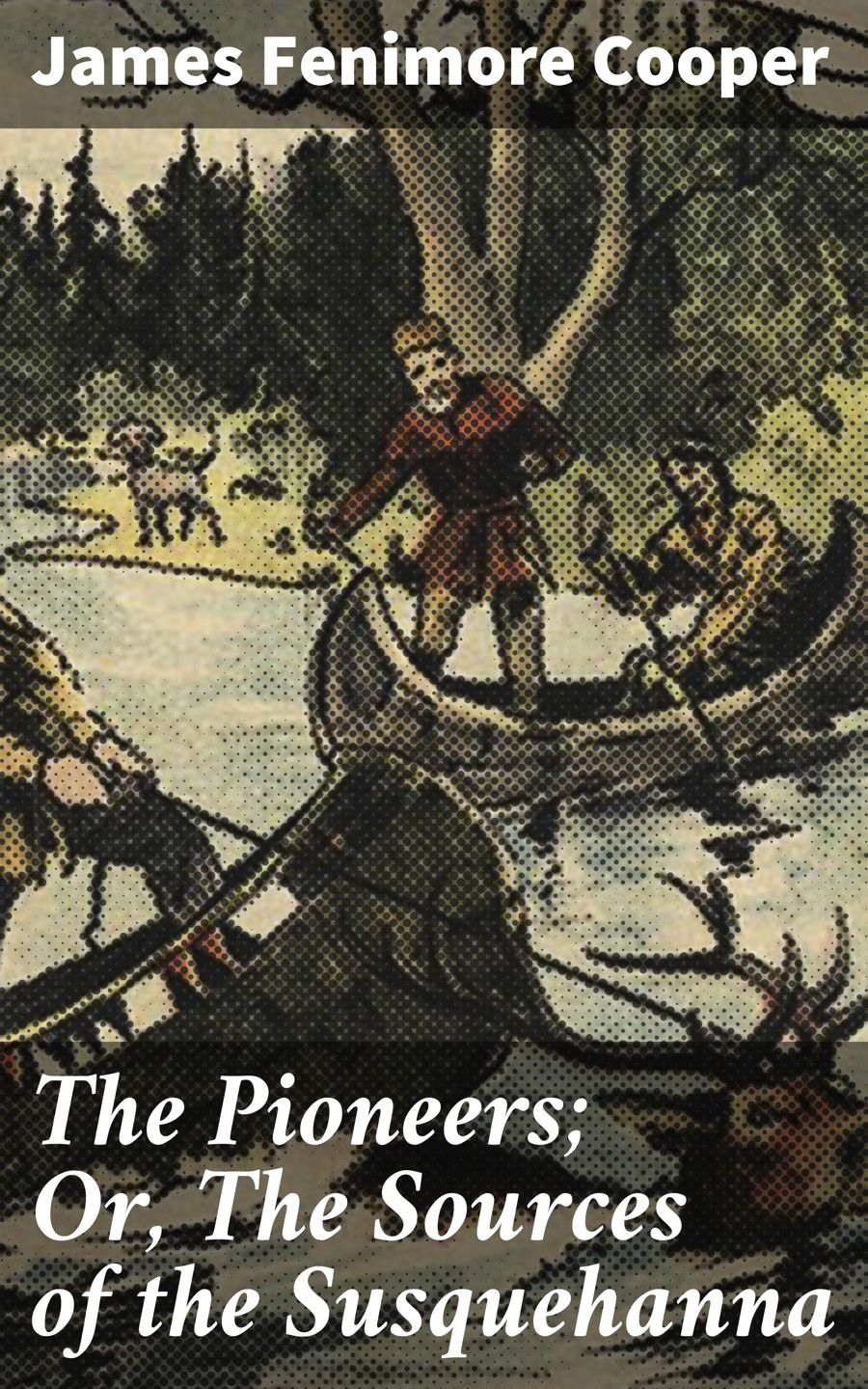 James Fenimore Cooper The Pioneers; Or, The Sources of the Susquehanna все цены