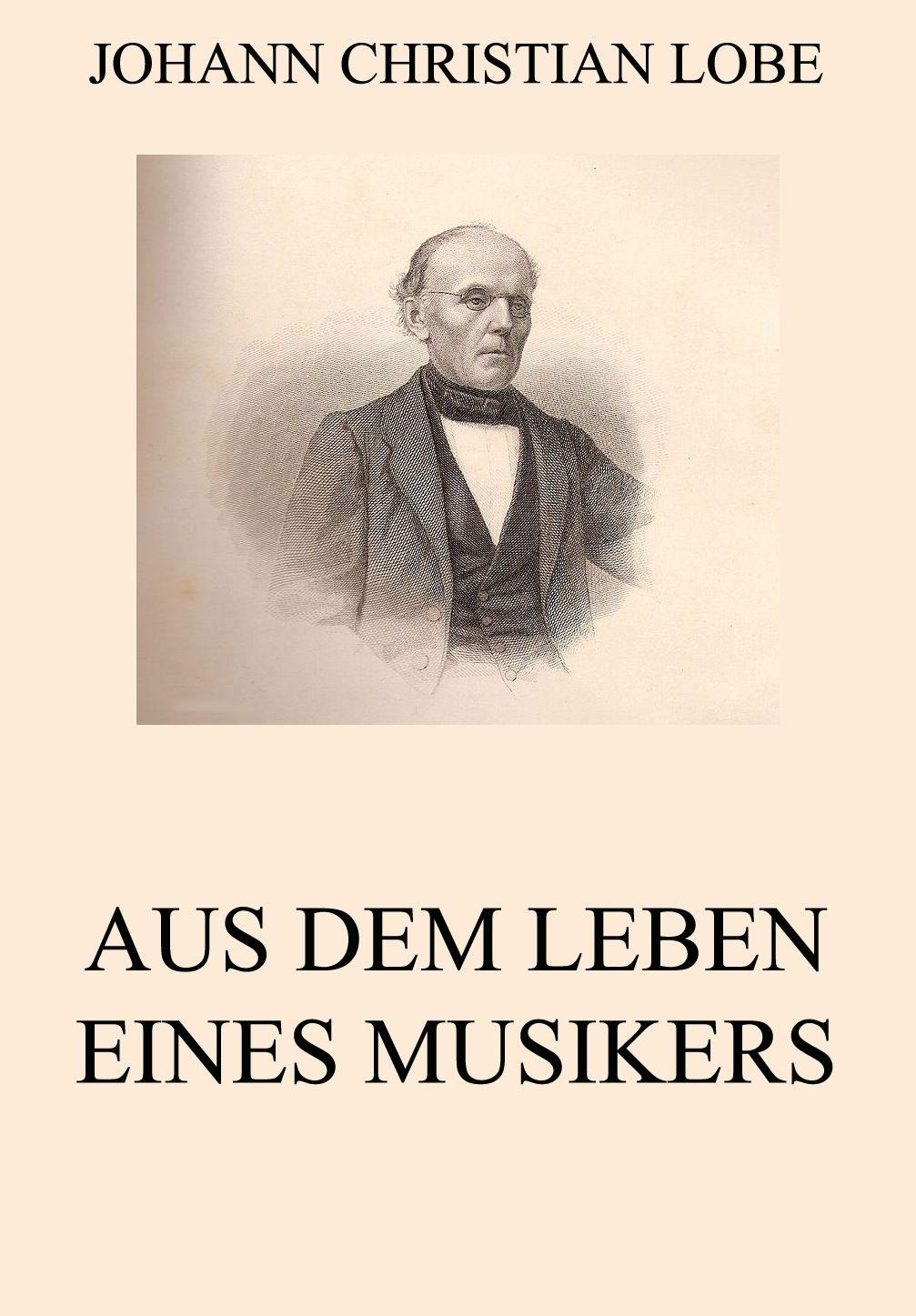 цена Johann Christian Lobe Aus dem Leben eines Musikers онлайн в 2017 году
