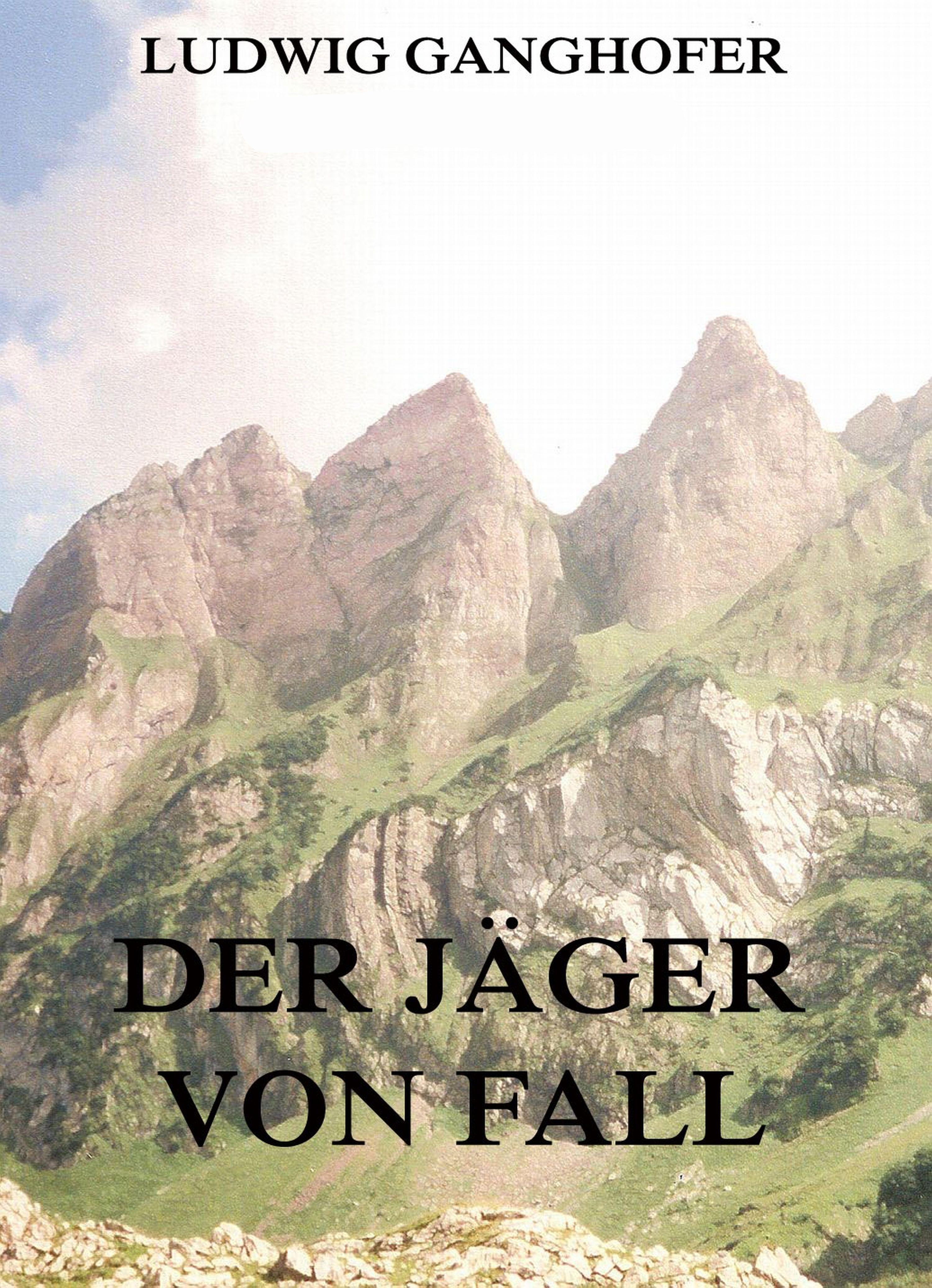 Ludwig Ganghofer Der Jäger von Fall ludwig ganghofer die schönsten heimatromane von ludwig ganghofer