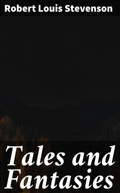 Robert Louis Stevenson Tales and Fantasies robert gerald taub taub s poetry tales