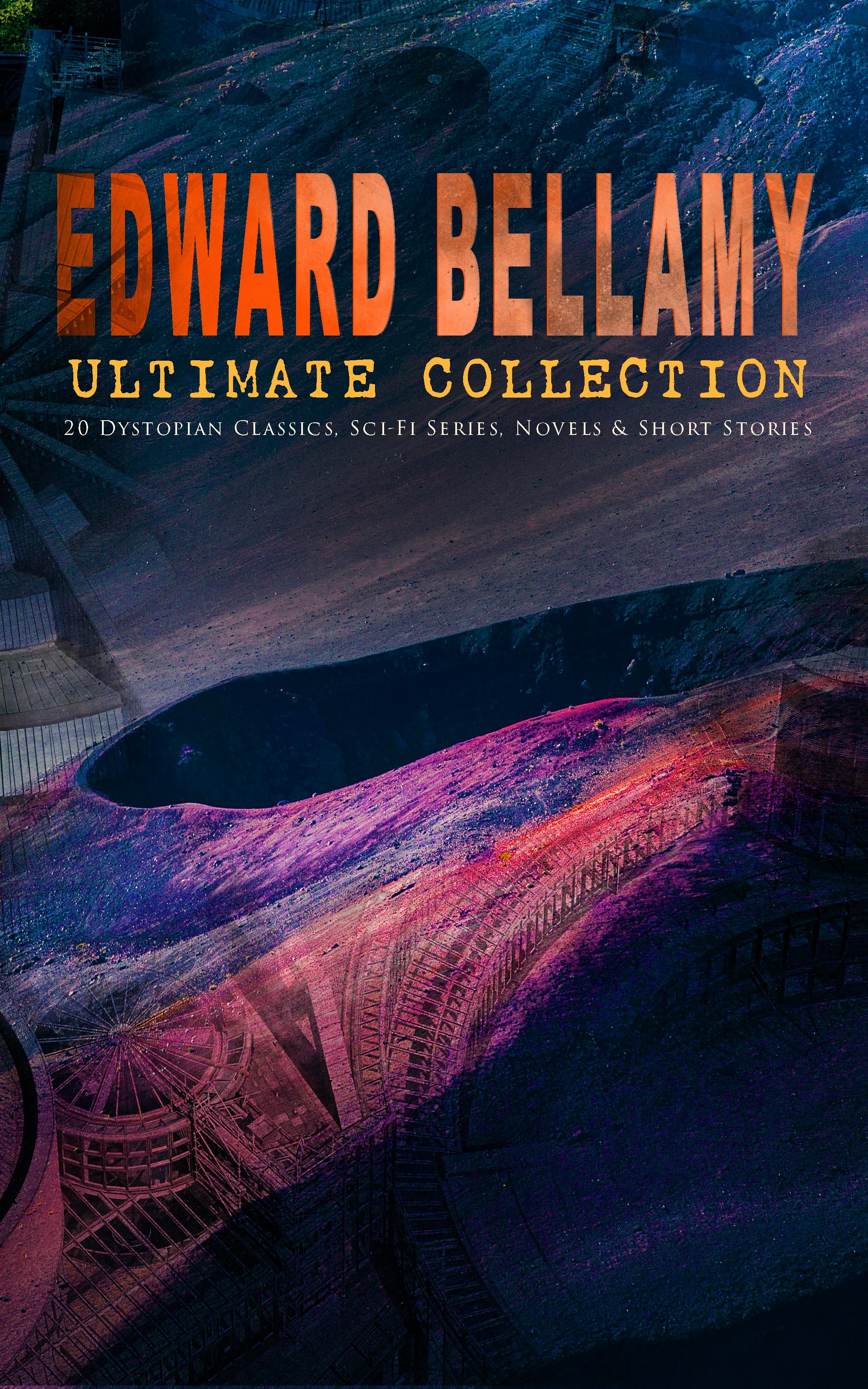 Edward Bellamy EDWARD BELLAMY Ultimate Collection: 20 Dystopian Classics, Sci-Fi Series, Novels & Short Stories брюки edward achour