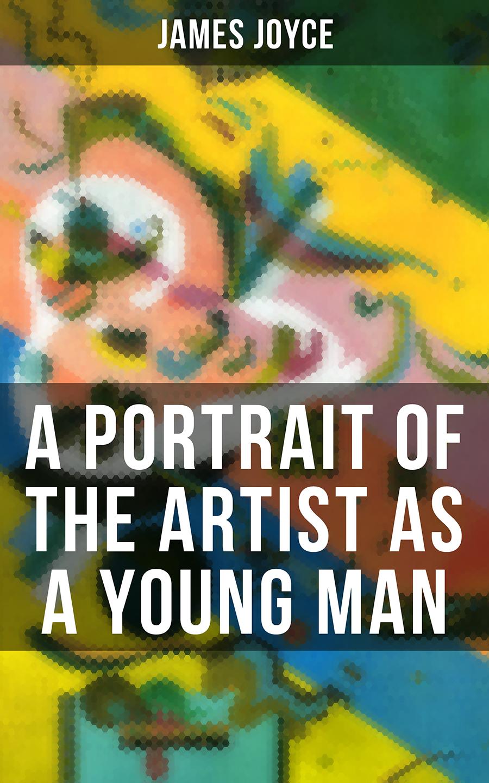 James Joyce A Portrait of the Artist as a Young Man james joyce a portrait of the artist as a young man