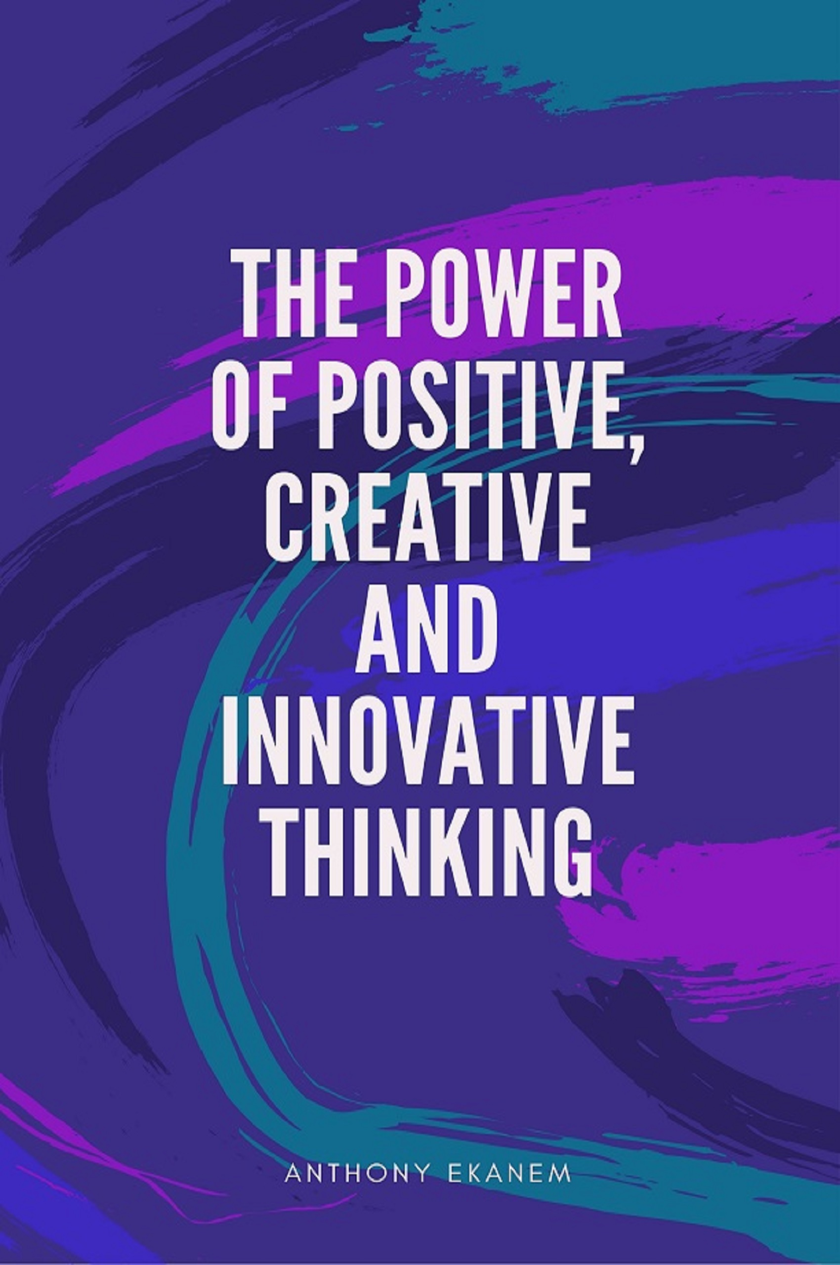 Anthony Ekanem The Power of Positive, Creative and Innovative Thinking david cox creative thinking for dummies