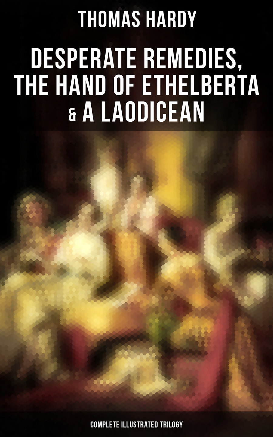 desperate remedies the hand of ethelberta a laodicean complete illustrated trilogy