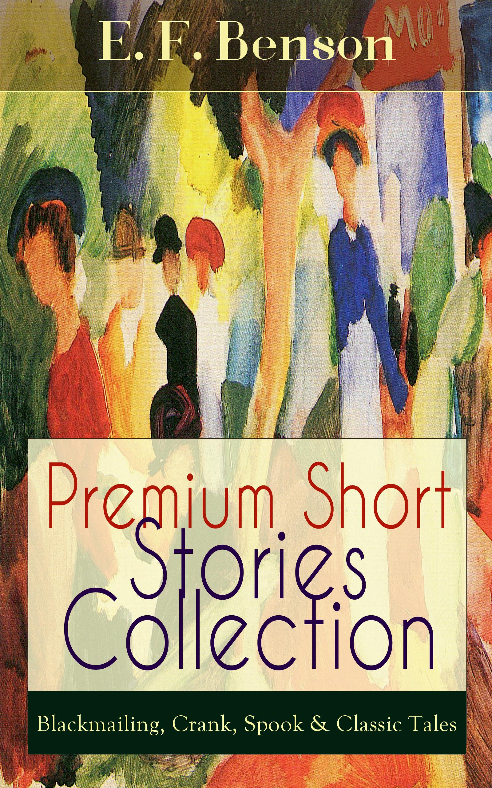 цена E. F. Benson Premium Short Stories Collection - Blackmailing, Crank, Spook & Classic Tales онлайн в 2017 году