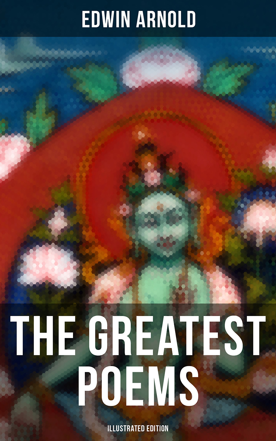 Edwin Arnold The Greatest Poems of Edwin Arnold (Illustrated Edition) недорого