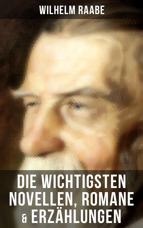 Wilhelm Raabe Die wichtigsten Novellen, Romane & Erzählungen von Wilhelm Raabe недорого