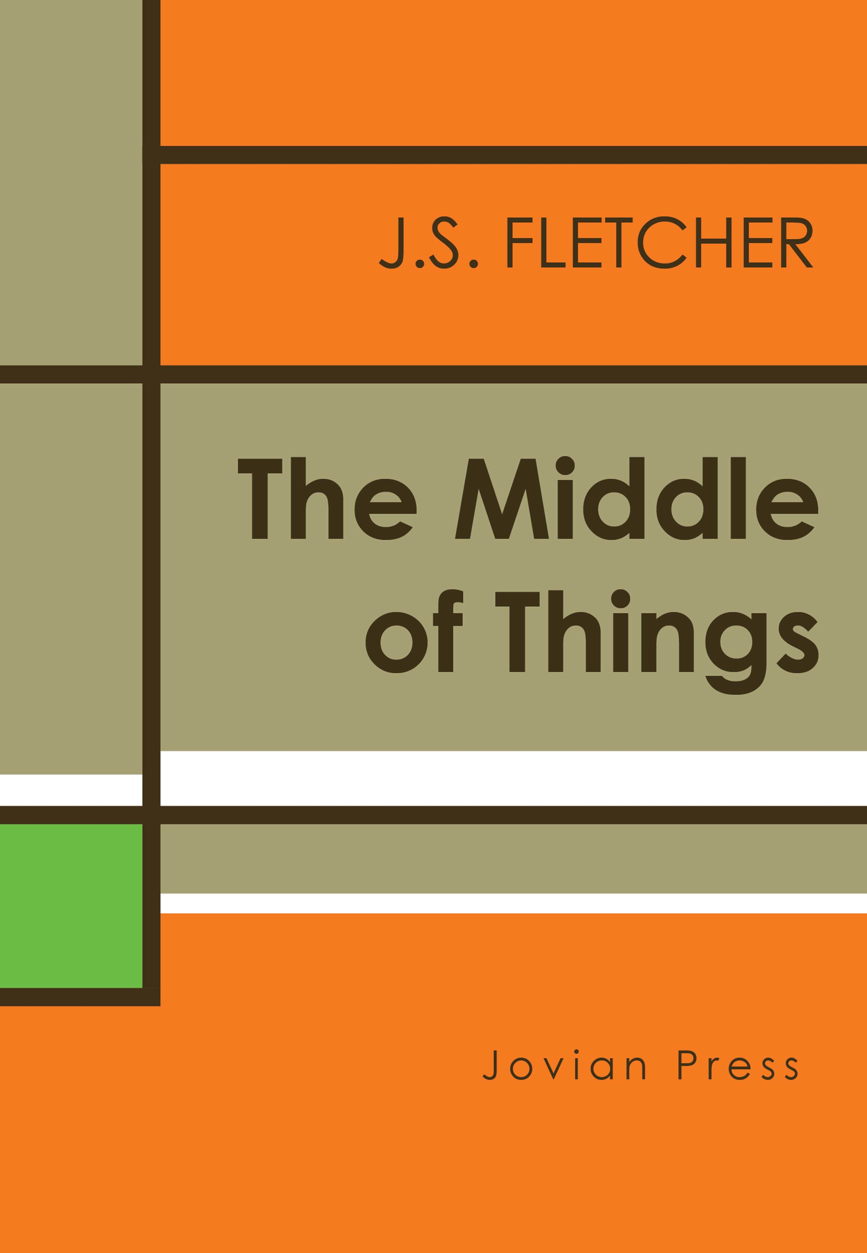 J. S. Fletcher The Middle of Things j c pepusch the beggar s opera