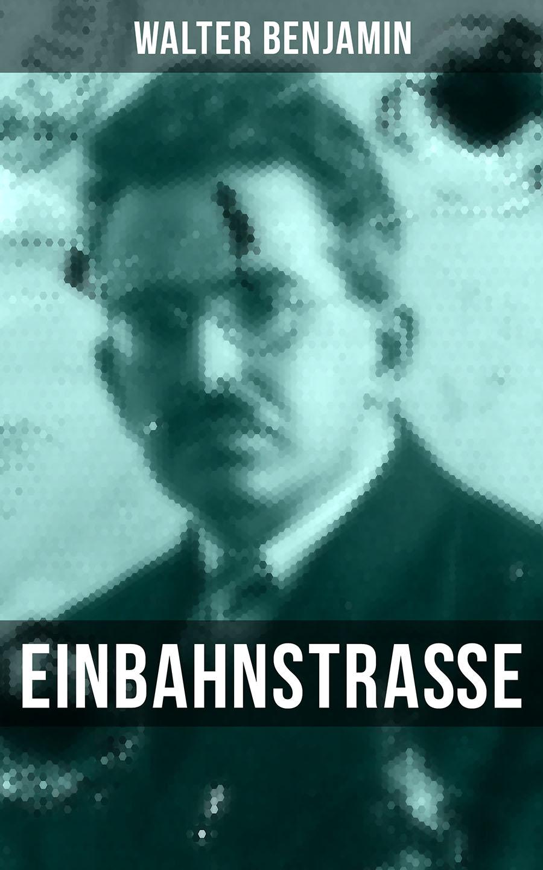 Walter Benjamin Walter Benjamin: Einbahnstraße benjamin clementine rome